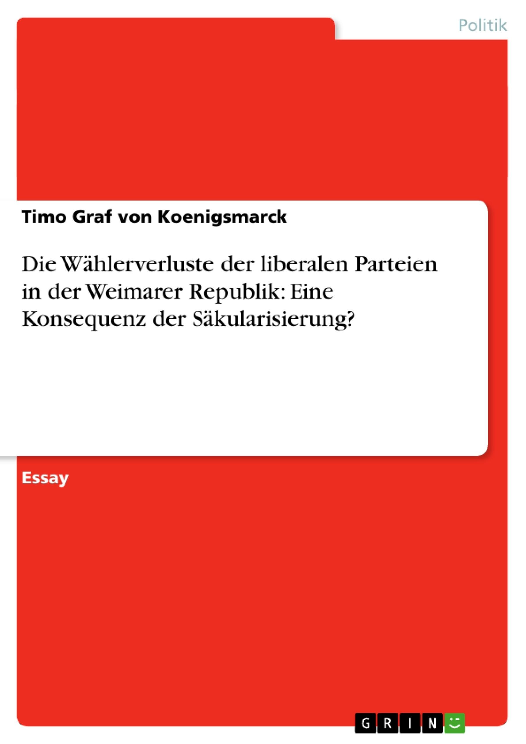 Titel: Die Wählerverluste der liberalen Parteien in der Weimarer Republik: Eine Konsequenz der Säkularisierung?