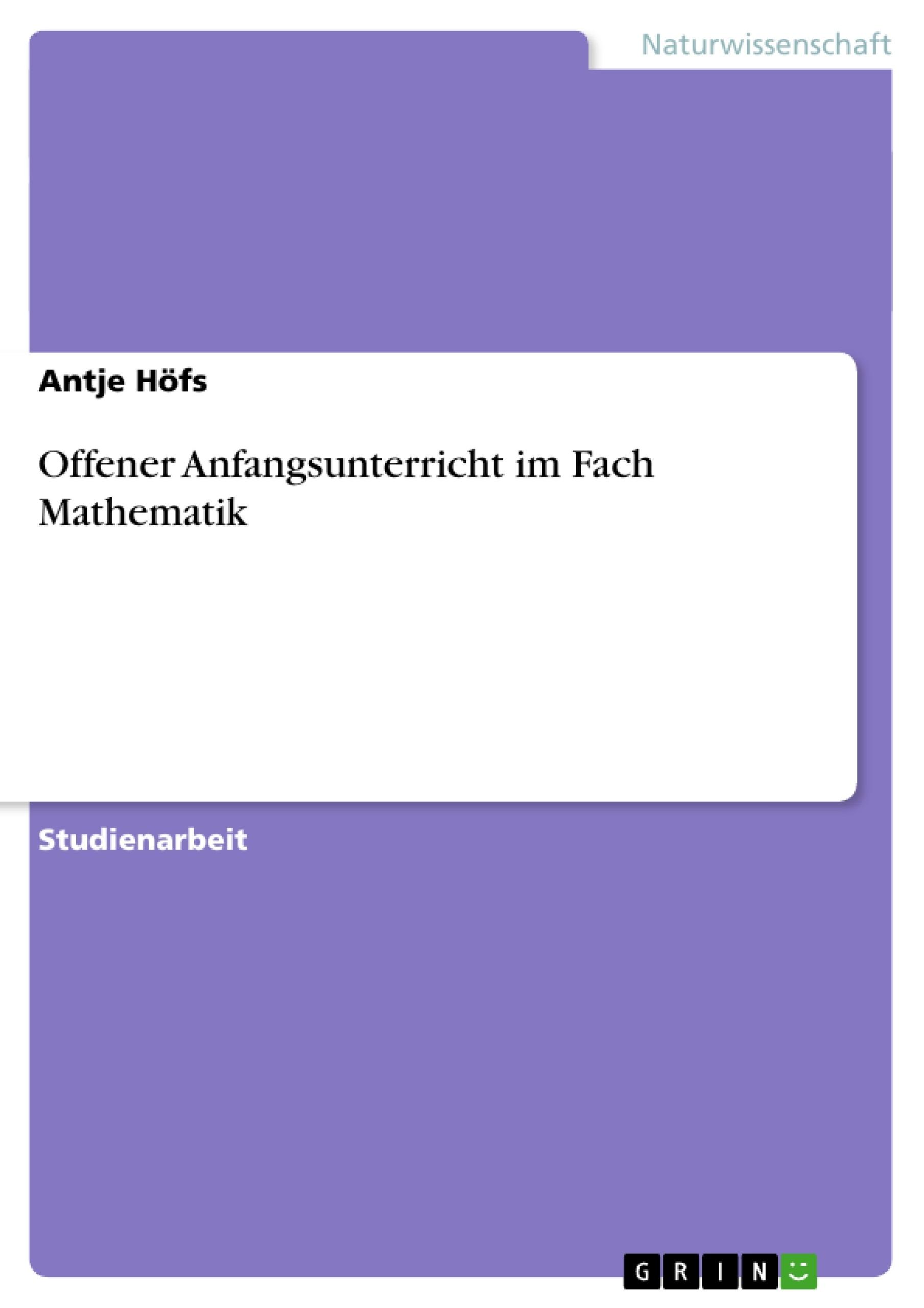 Titel: Offener Anfangsunterricht im Fach Mathematik