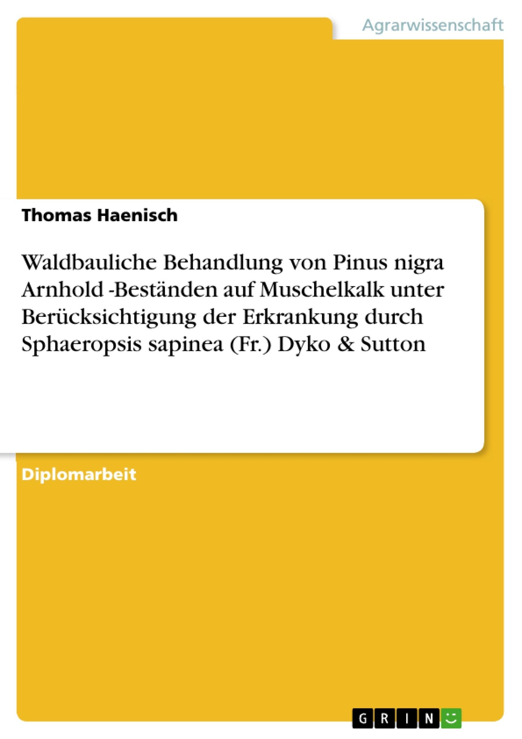 Titel: Waldbauliche Behandlung von Pinus nigra Arnhold -Beständen auf Muschelkalk unter Berücksichtigung der Erkrankung durch Sphaeropsis sapinea (Fr.) Dyko & Sutton