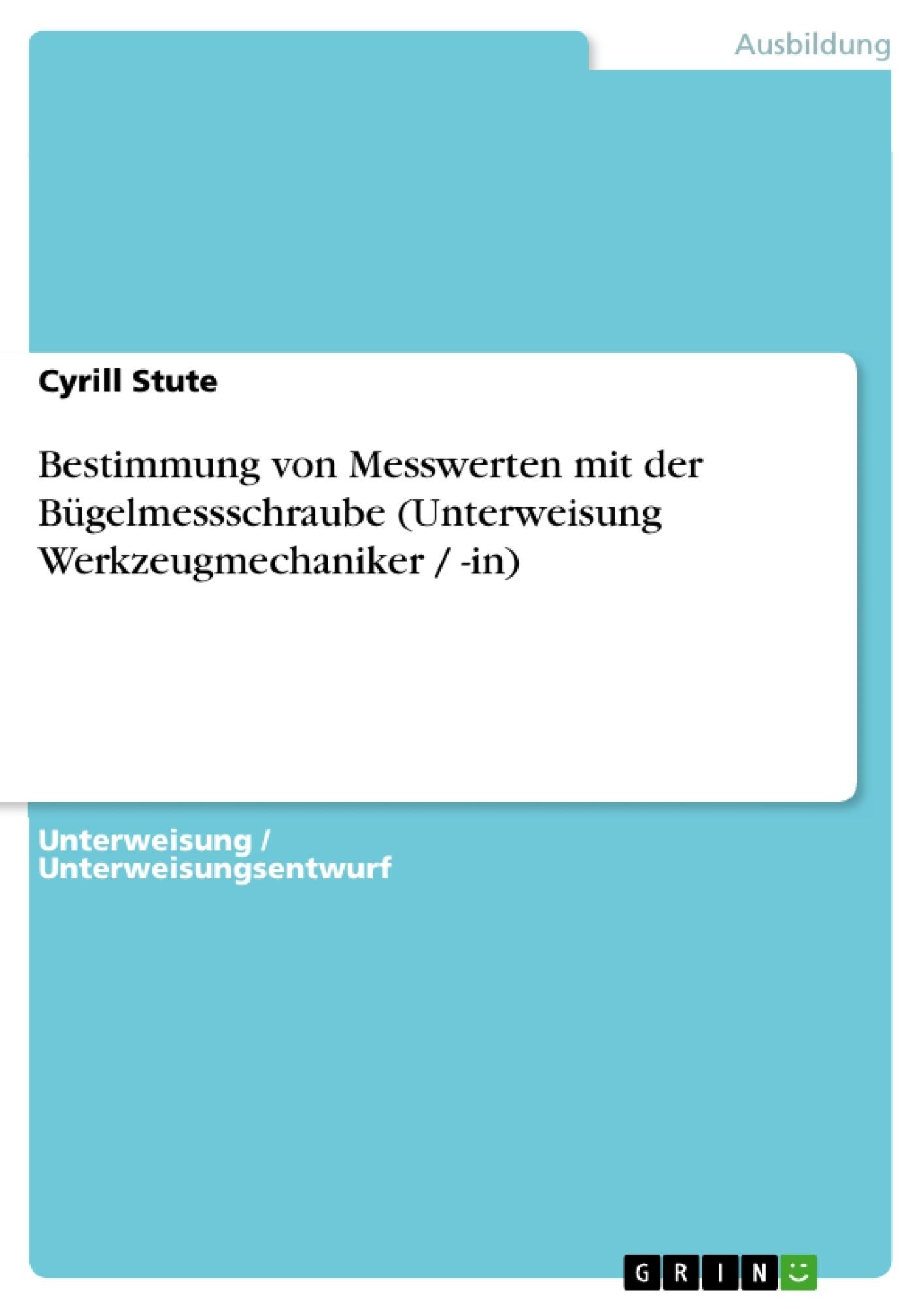 Titel: Bestimmung von Messwerten mit der Bügelmessschraube (Unterweisung Werkzeugmechaniker / -in)