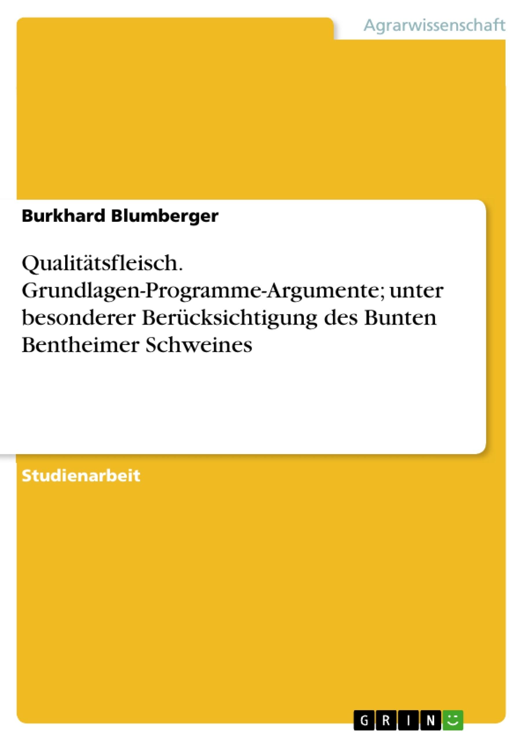Titel: Qualitätsfleisch. Grundlagen-Programme-Argumente; unter besonderer Berücksichtigung des Bunten Bentheimer Schweines