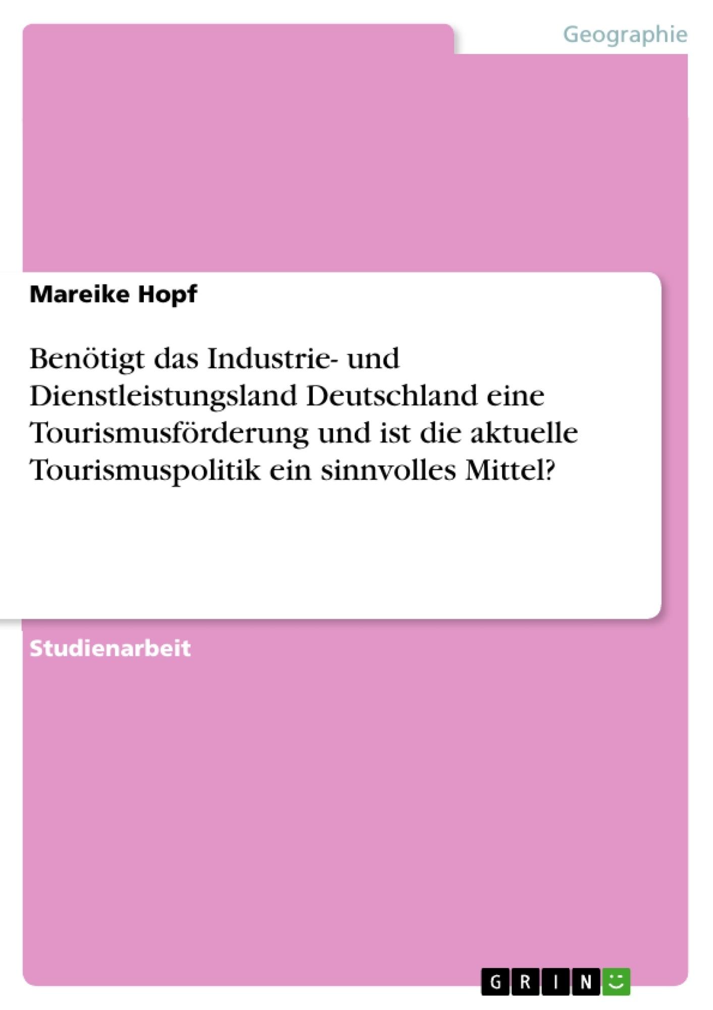 Titel: Benötigt das Industrie- und Dienstleistungsland Deutschland eine Tourismusförderung und ist die aktuelle Tourismuspolitik ein sinnvolles Mittel?