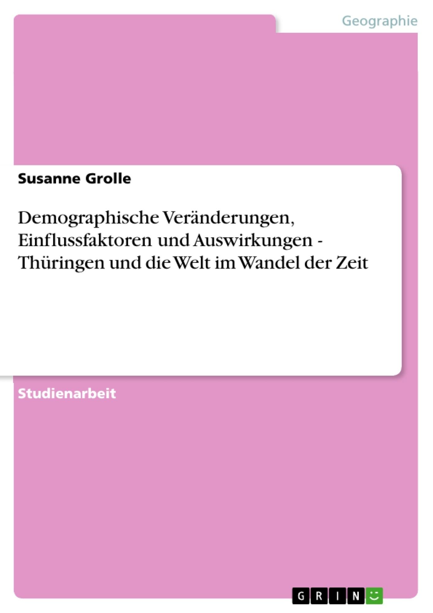 Titel: Demographische Veränderungen, Einflussfaktoren und Auswirkungen - Thüringen und die Welt im Wandel der Zeit