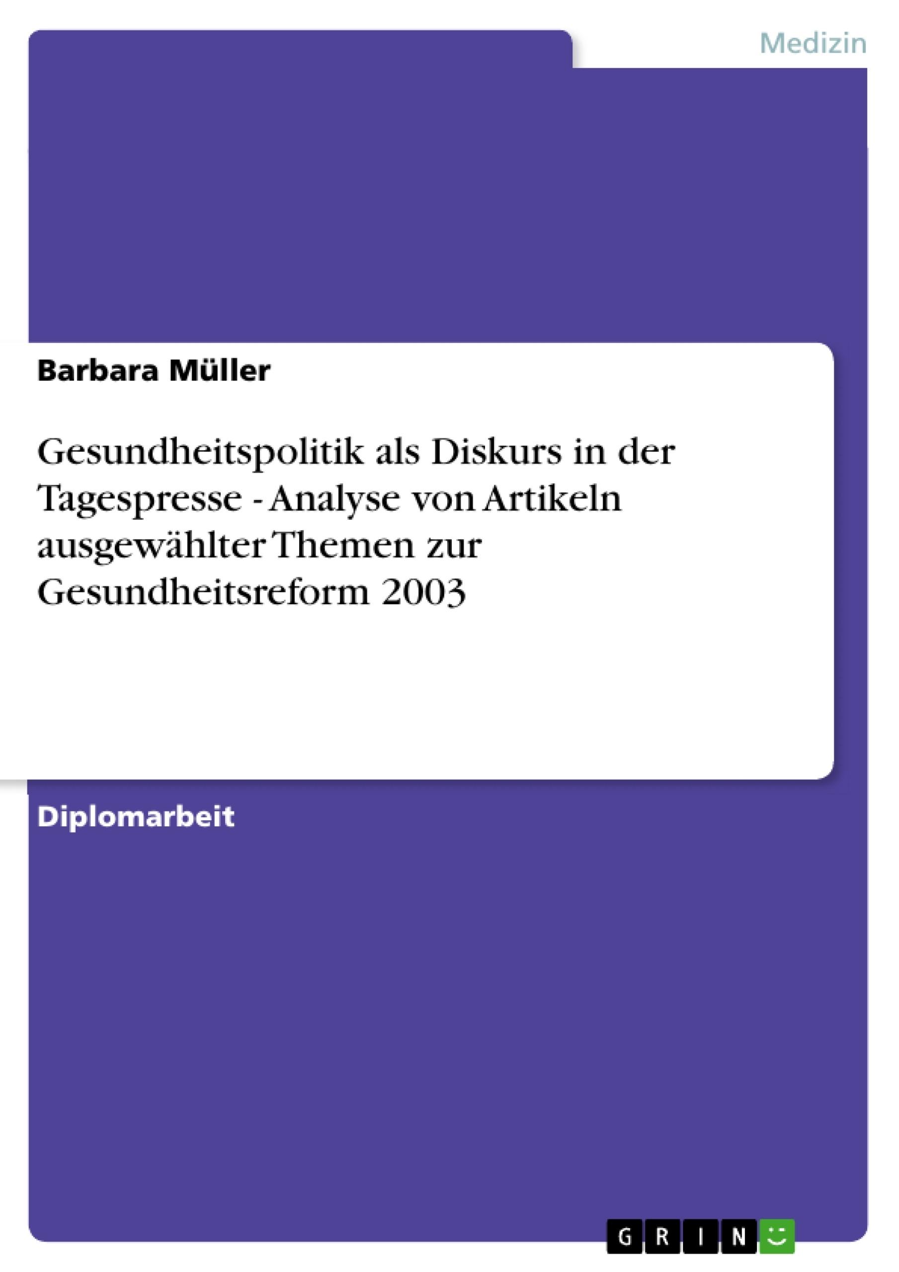 Titel: Gesundheitspolitik als Diskurs in der Tagespresse - Analyse von Artikeln ausgewählter Themen zur Gesundheitsreform 2003