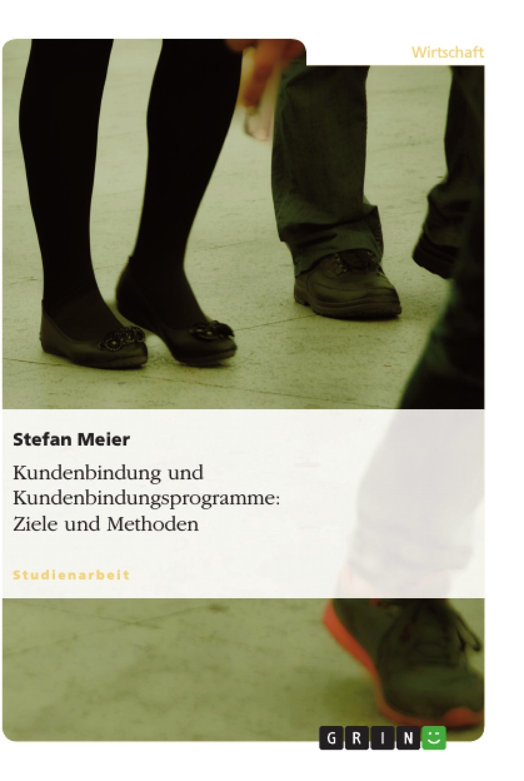 Titel: Kundenbindung und Kundenbindungsprogramme: Ziele und Methoden