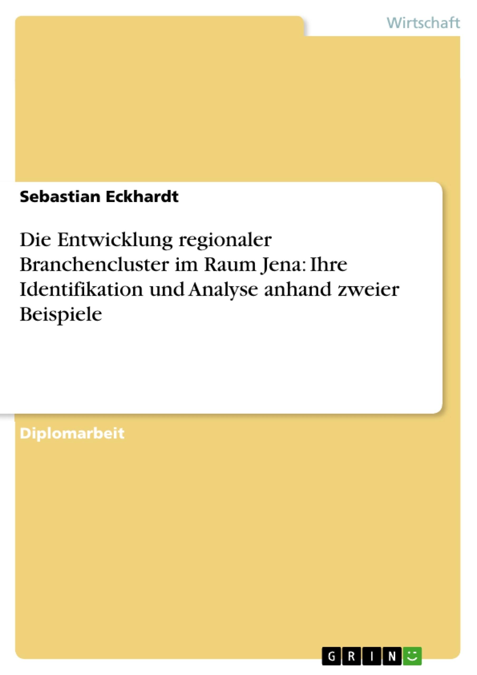 Titel: Die Entwicklung regionaler Branchencluster im Raum Jena: Ihre Identifikation und Analyse anhand zweier Beispiele