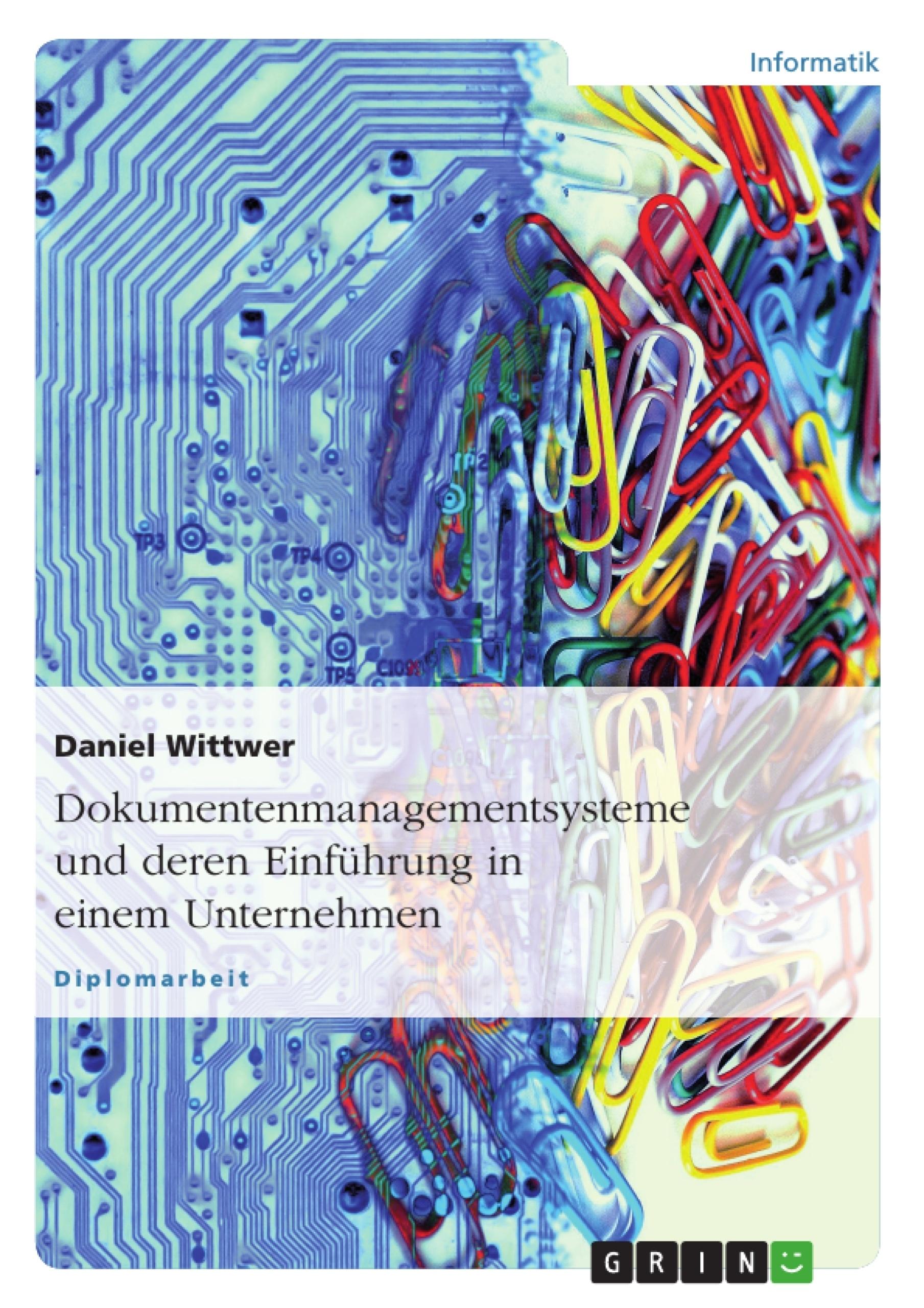 Titel: Dokumentenmanagementsysteme und deren Einführung in einem Unternehmen