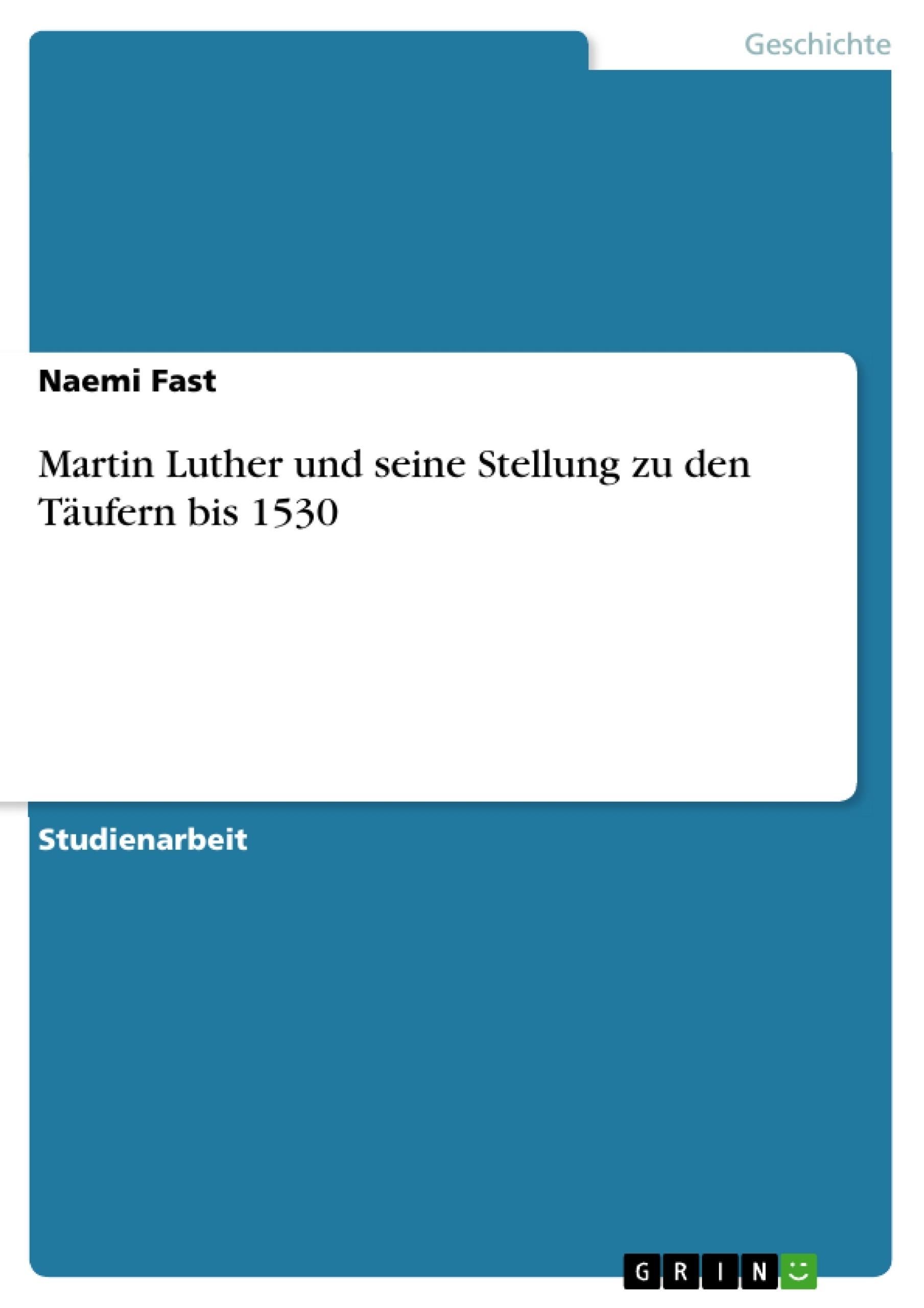 Titel: Martin Luther und seine Stellung zu den Täufern bis 1530