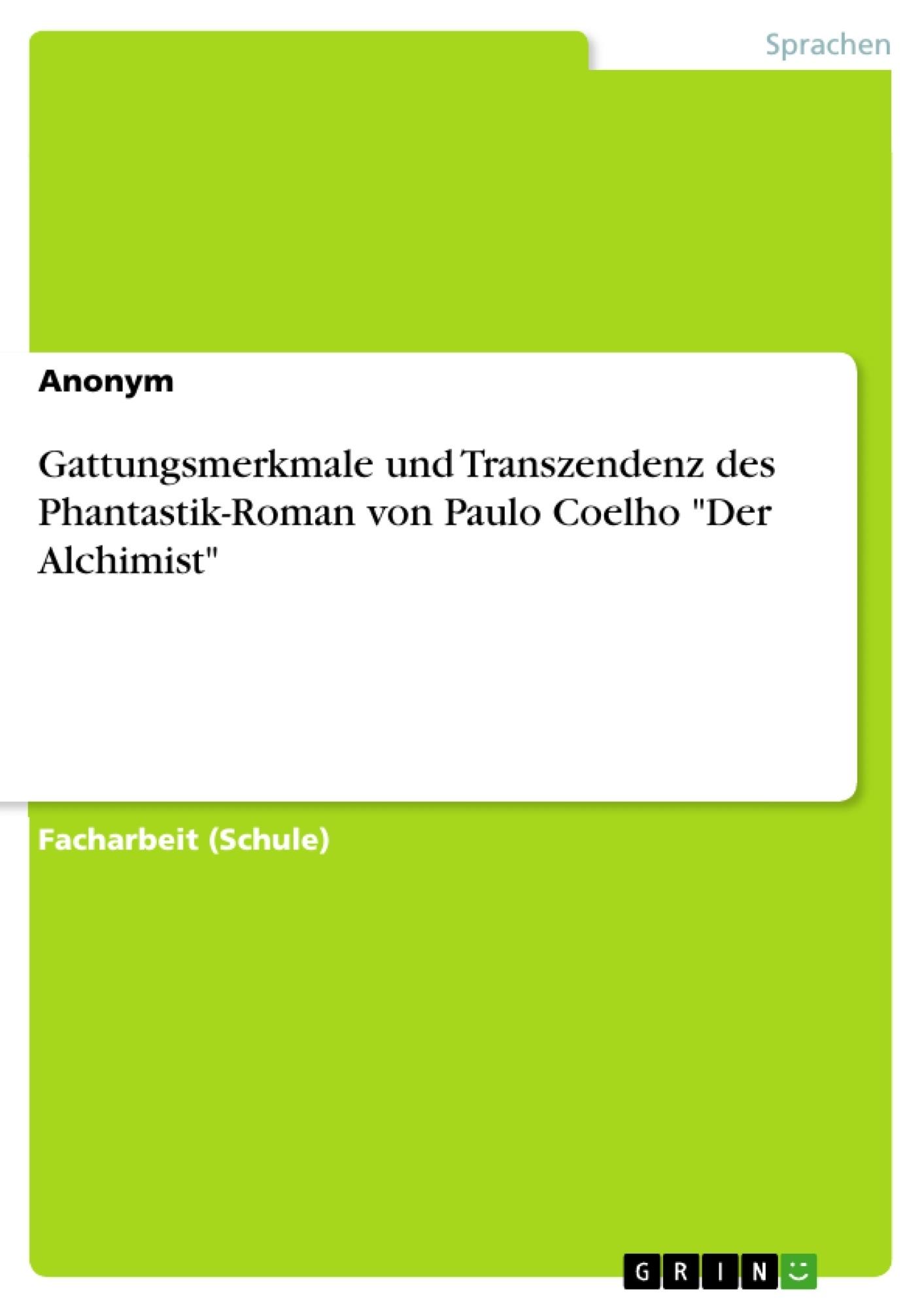 """Titel: Gattungsmerkmale und Transzendenz  des Phantastik-Roman von Paulo Coelho """"Der Alchimist"""""""