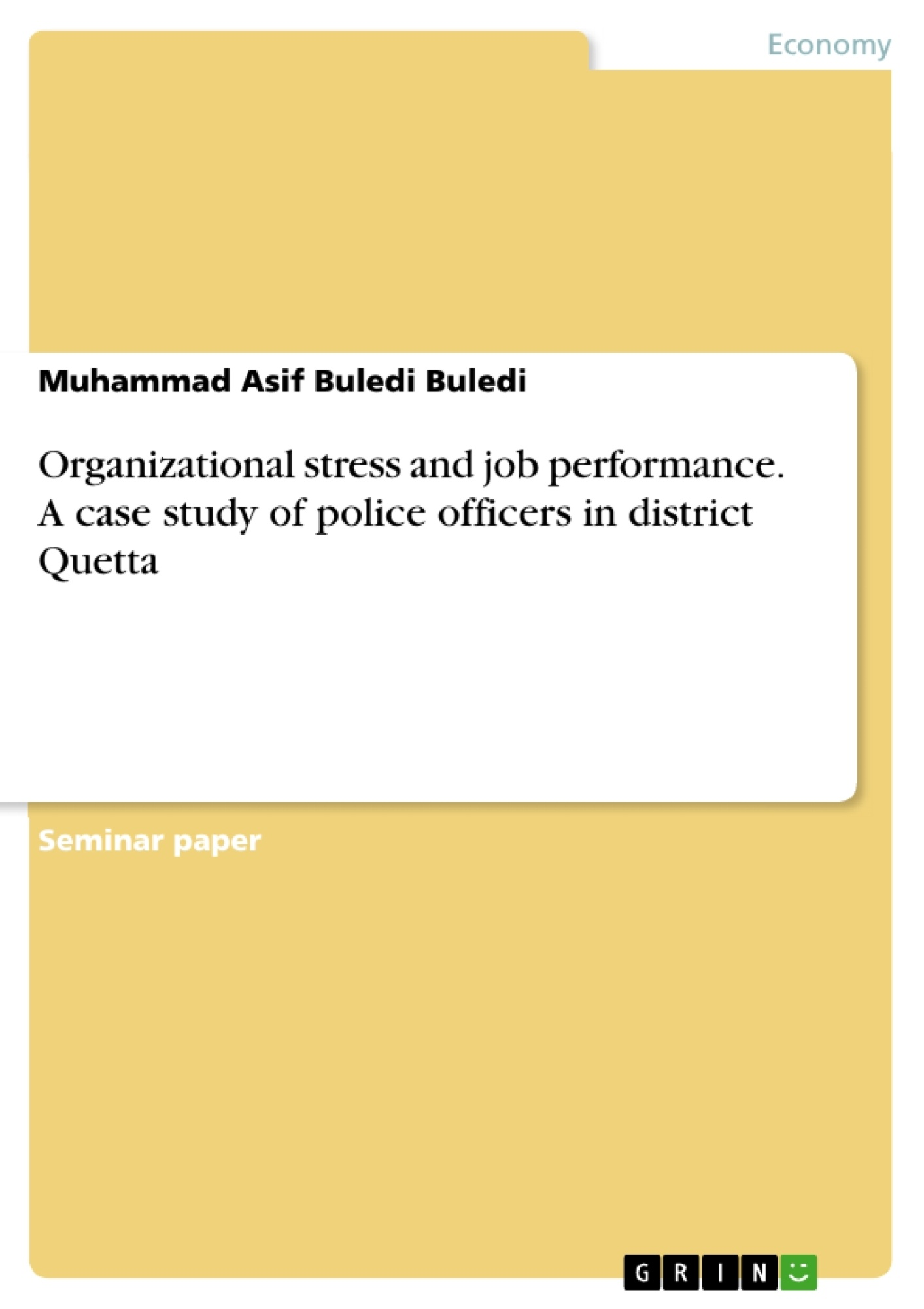 Title: Organizational stress and job performance. A case study of police officers in district Quetta