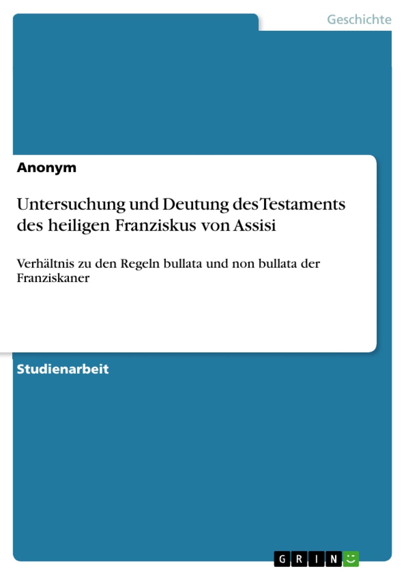 Titel: Untersuchung und Deutung des Testaments des heiligen Franziskus von Assisi