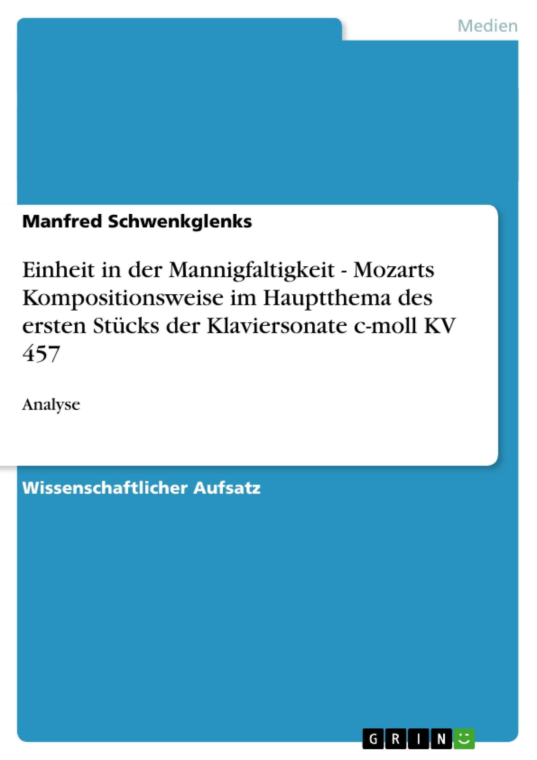 Titel: Einheit in der Mannigfaltigkeit - Mozarts Kompositionsweise im Hauptthema des ersten Stücks der Klaviersonate c-moll KV 457