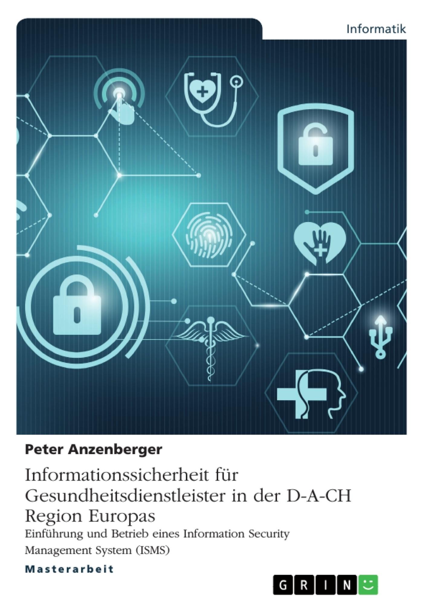 Titel: Informationssicherheit für Gesundheitsdienstleister in der D-A-CH Region Europas