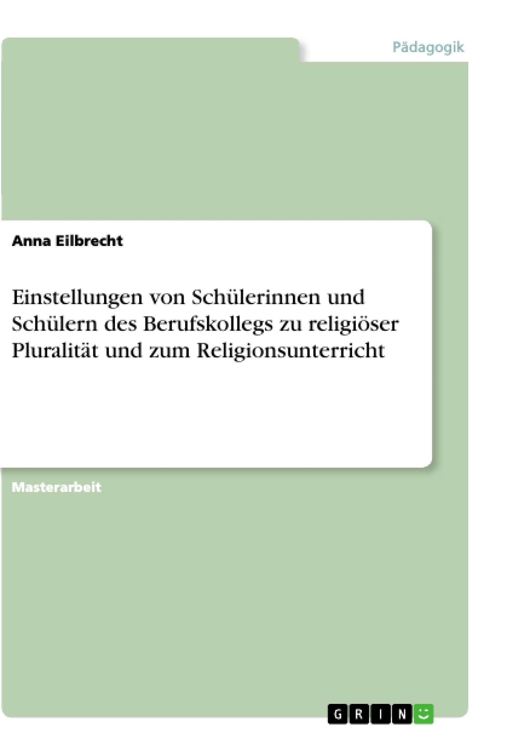 Titel: Einstellungen von Schülerinnen und Schülern des Berufskollegs zu religiöser Pluralität und zum Religionsunterricht