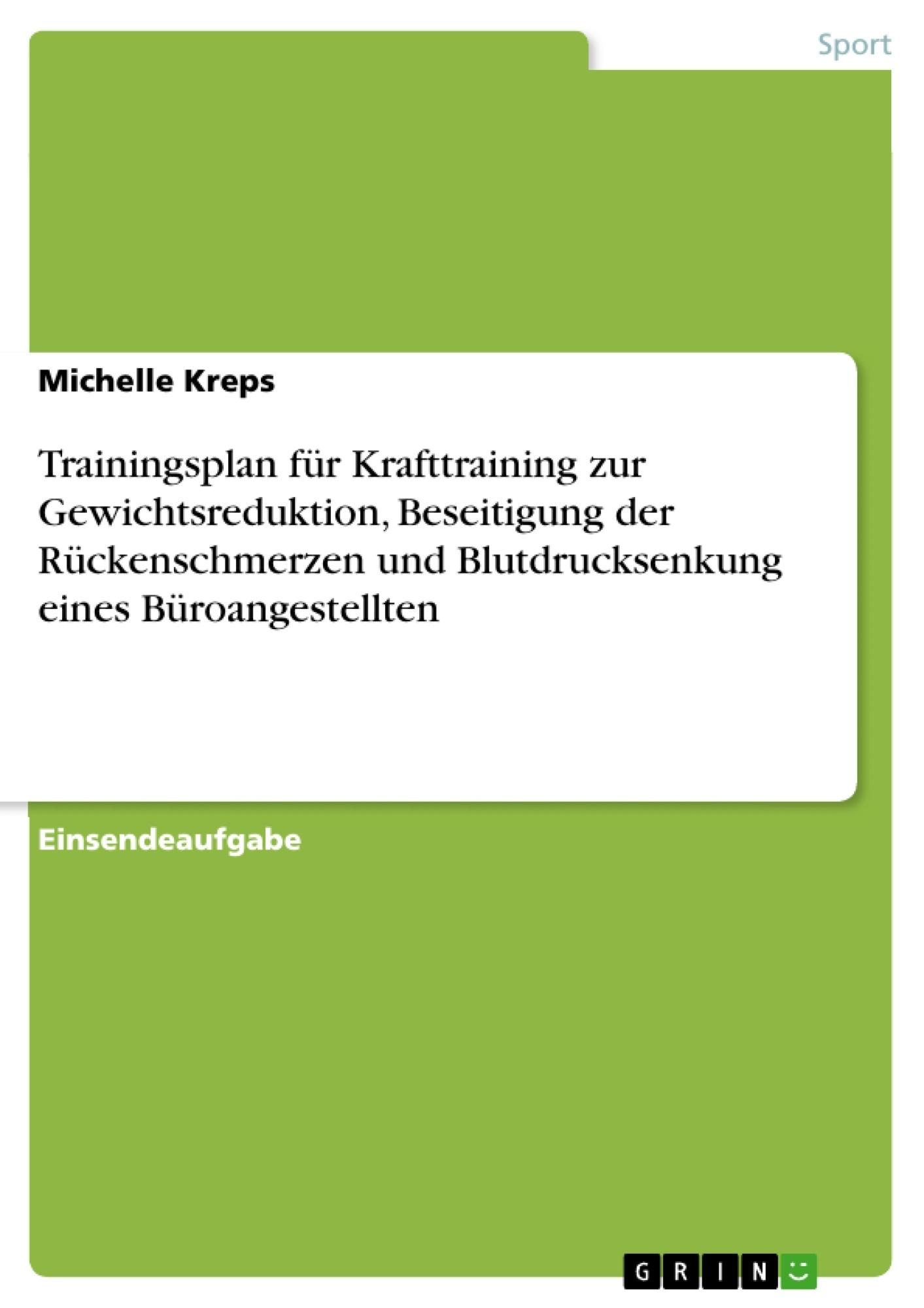 Titel: Trainingsplan für Krafttraining zur Gewichtsreduktion, Beseitigung der Rückenschmerzen und Blutdrucksenkung eines Büroangestellten