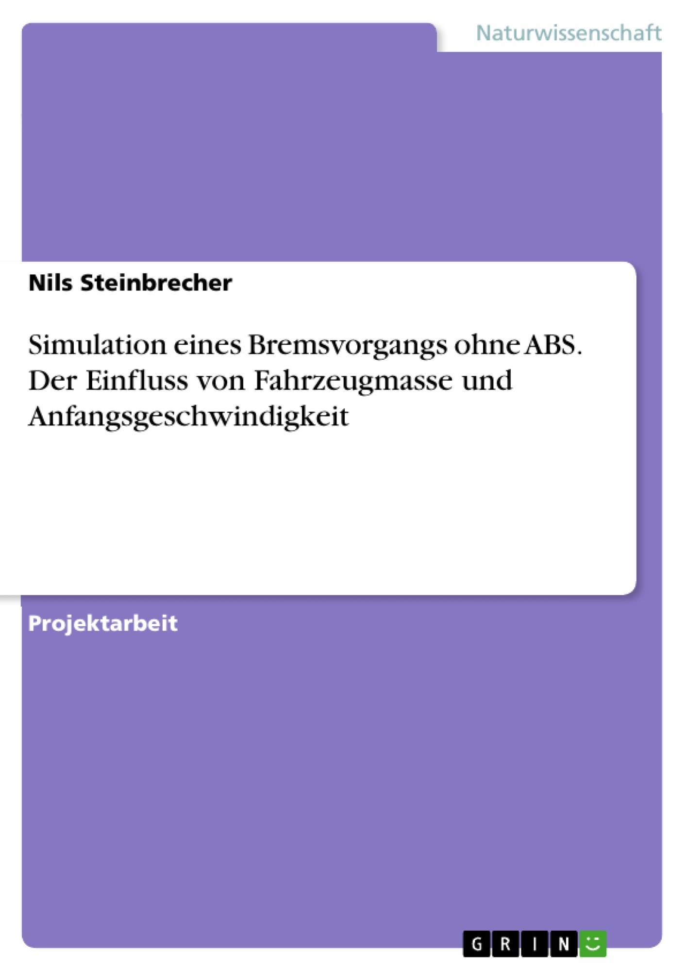 Titel: Simulation eines Bremsvorgangs ohne ABS. Der Einfluss von Fahrzeugmasse und Anfangsgeschwindigkeit