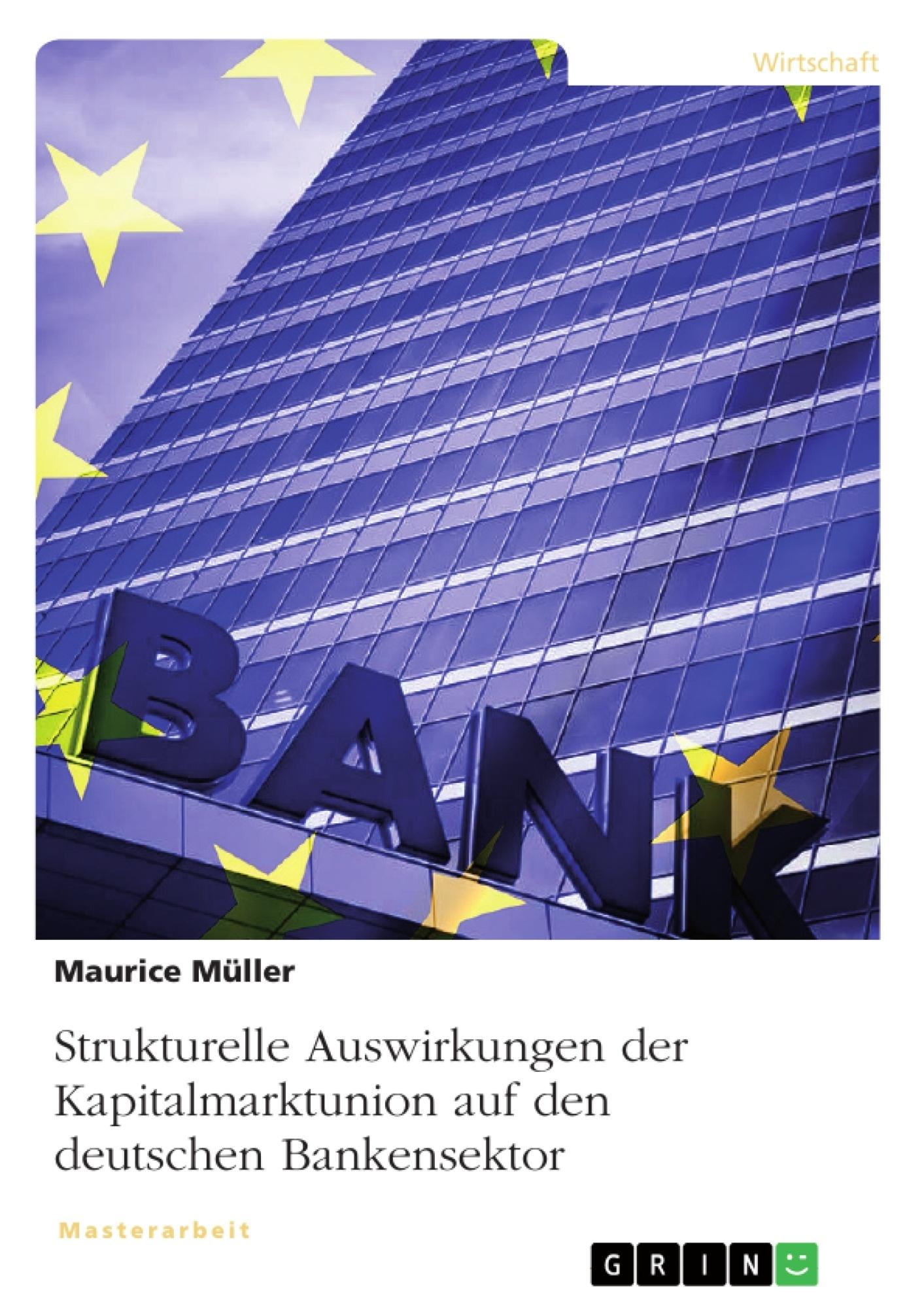 Titel: Strukturelle Auswirkungen der Kapitalmarktunion auf den deutschen Bankensektor