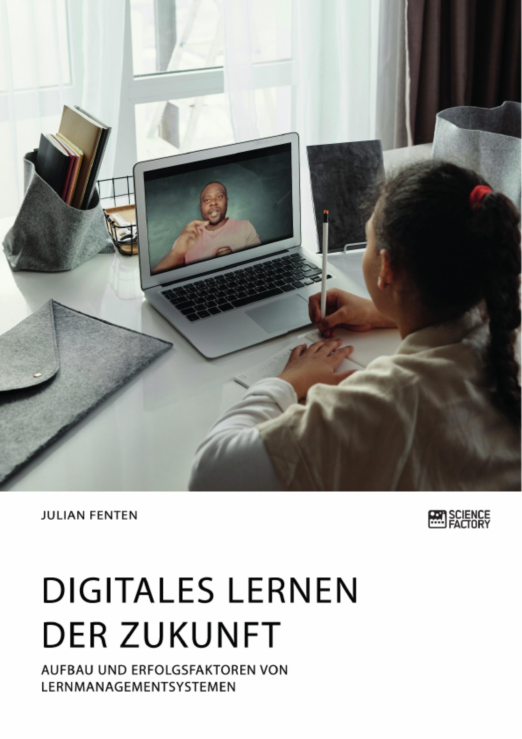 Titel: Digitales Lernen der Zukunft. Aufbau und Erfolgsfaktoren von Lernmanagementsystemen