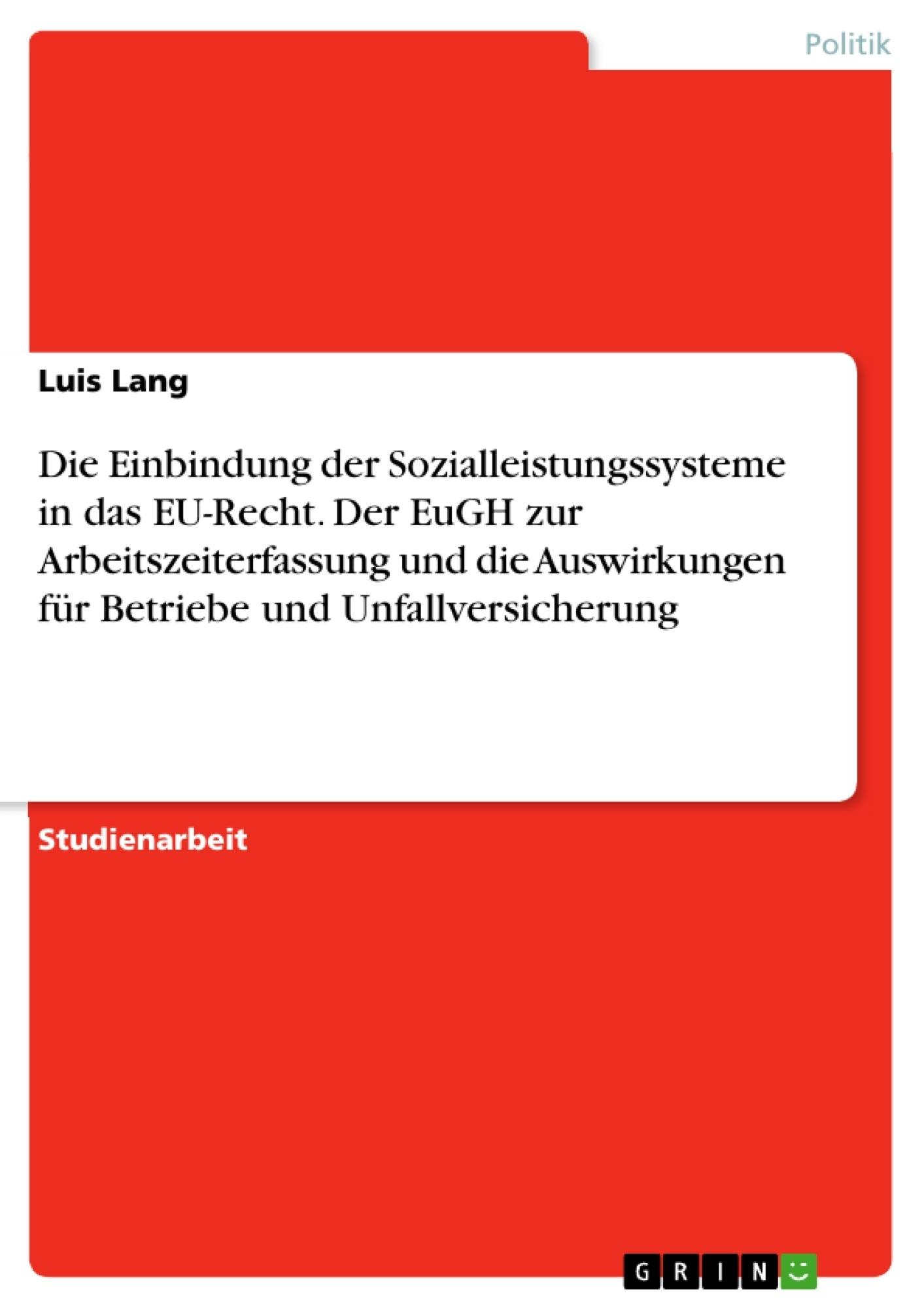 Titel: Die Einbindung der Sozialleistungssysteme in das EU-Recht. Der EuGH zur Arbeitszeiterfassung und die Auswirkungen für Betriebe und Unfallversicherung