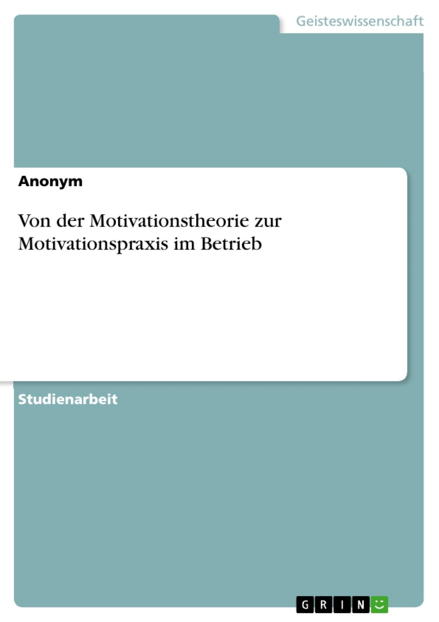 Titre: Von der Motivationstheorie zur Motivationspraxis im Betrieb