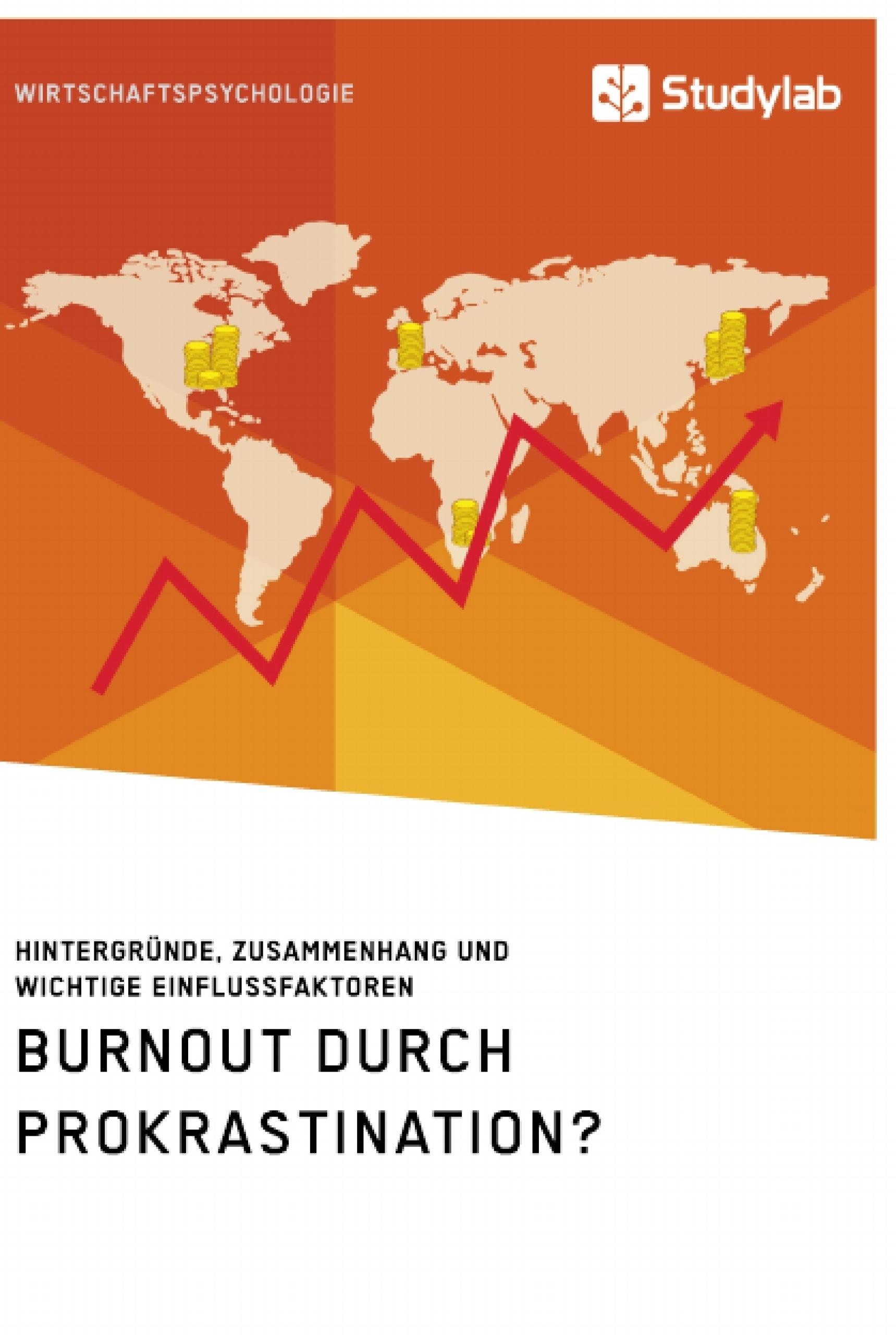 Titel: Burnout durch Prokrastination? Hintergründe, Zusammenhang und wichtige Einflussfaktoren