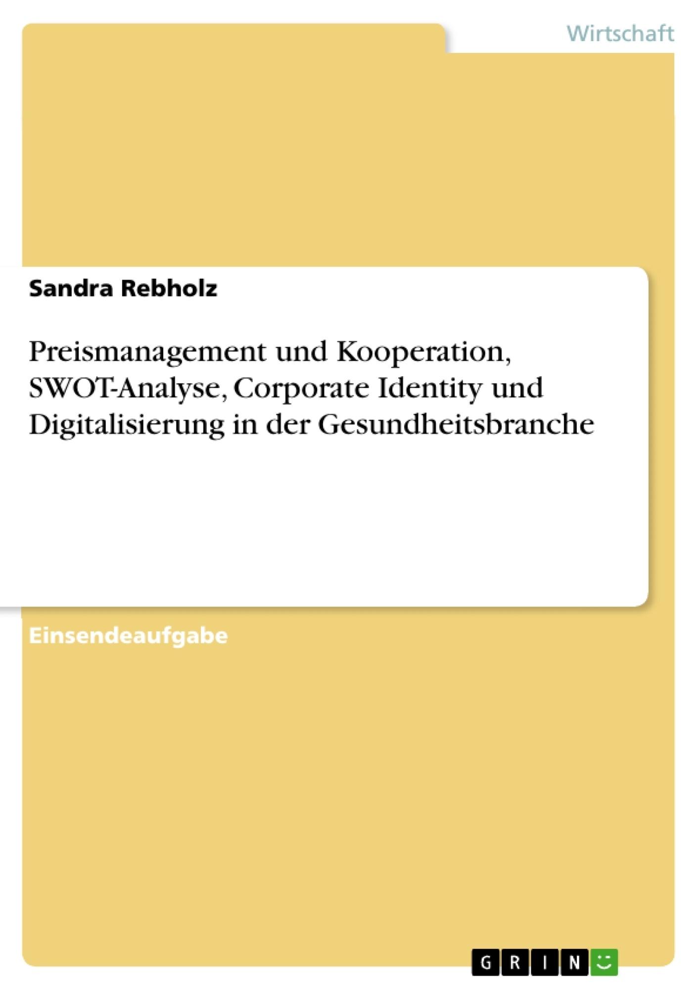 Titel: Preismanagement und Kooperation, SWOT-Analyse, Corporate Identity und Digitalisierung in der Gesundheitsbranche