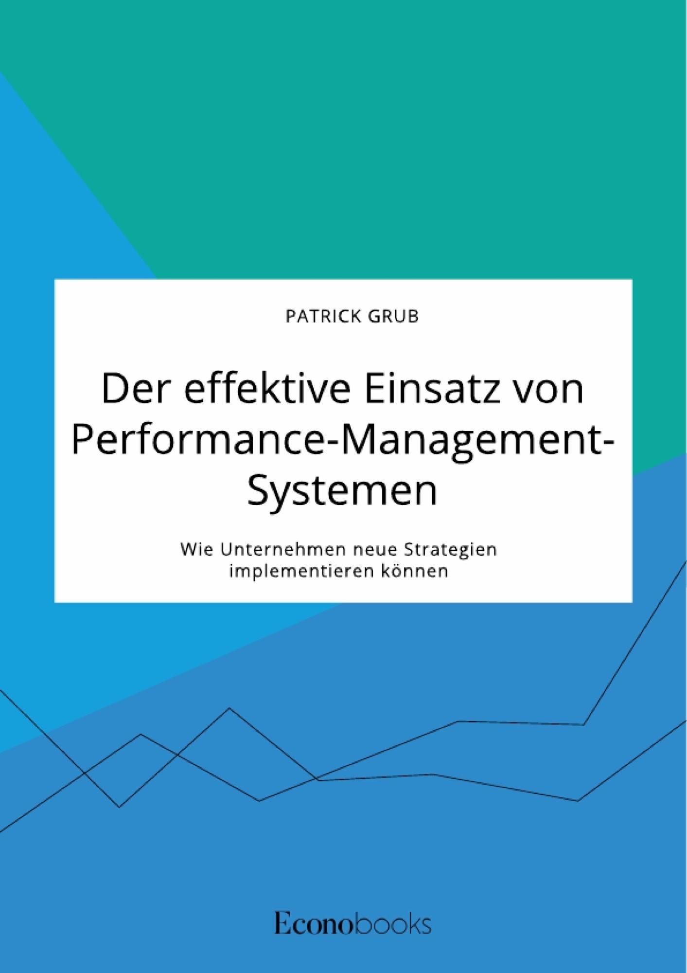 Titel: Der effektive Einsatz von Performance-Management-Systemen. Wie Unternehmen neue Strategien implementieren können