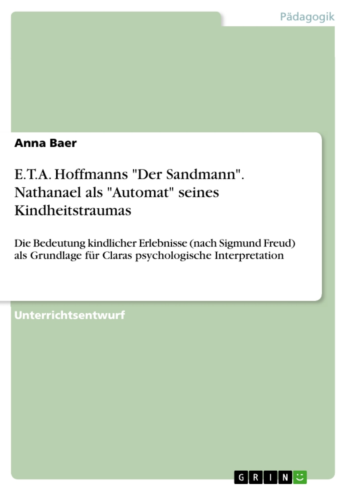 "Titel: E.T.A. Hoffmanns ""Der Sandmann"". Nathanael als ""Automat"" seines Kindheitstraumas"