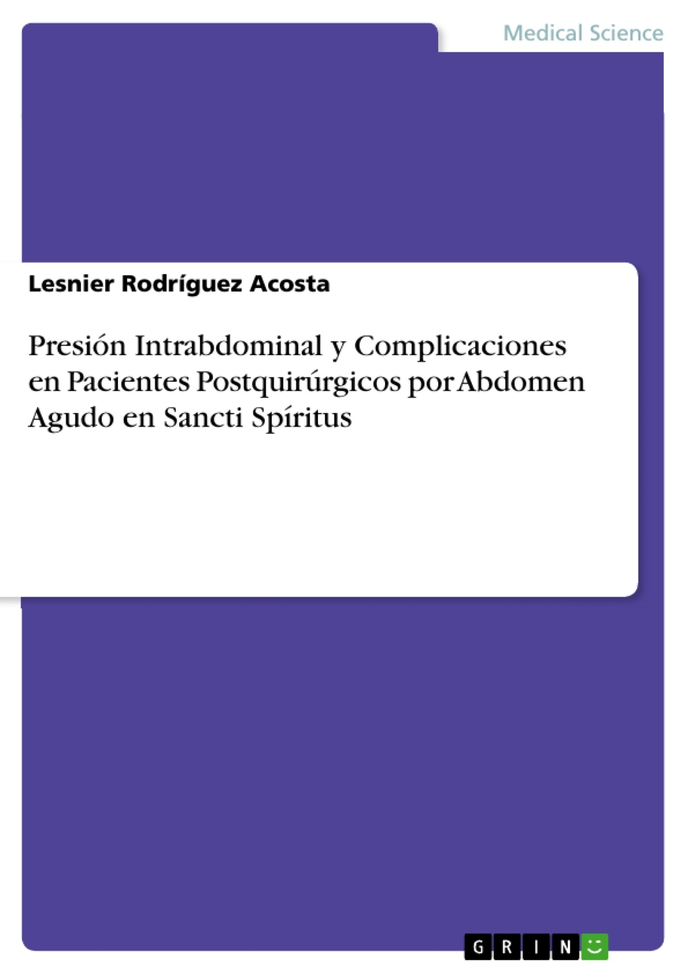 Título: Presión Intrabdominal y Complicaciones en Pacientes Postquirúrgicos por Abdomen Agudo en Sancti Spíritus