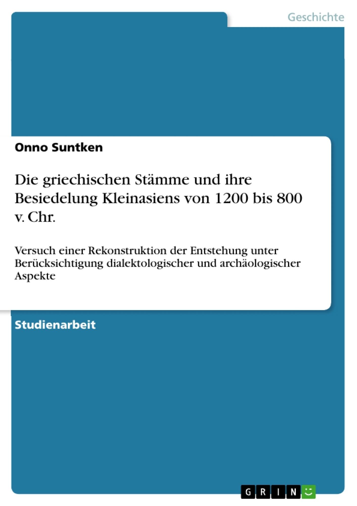 Titel: Die griechischen Stämme und ihre Besiedelung Kleinasiens von 1200 bis 800 v. Chr.