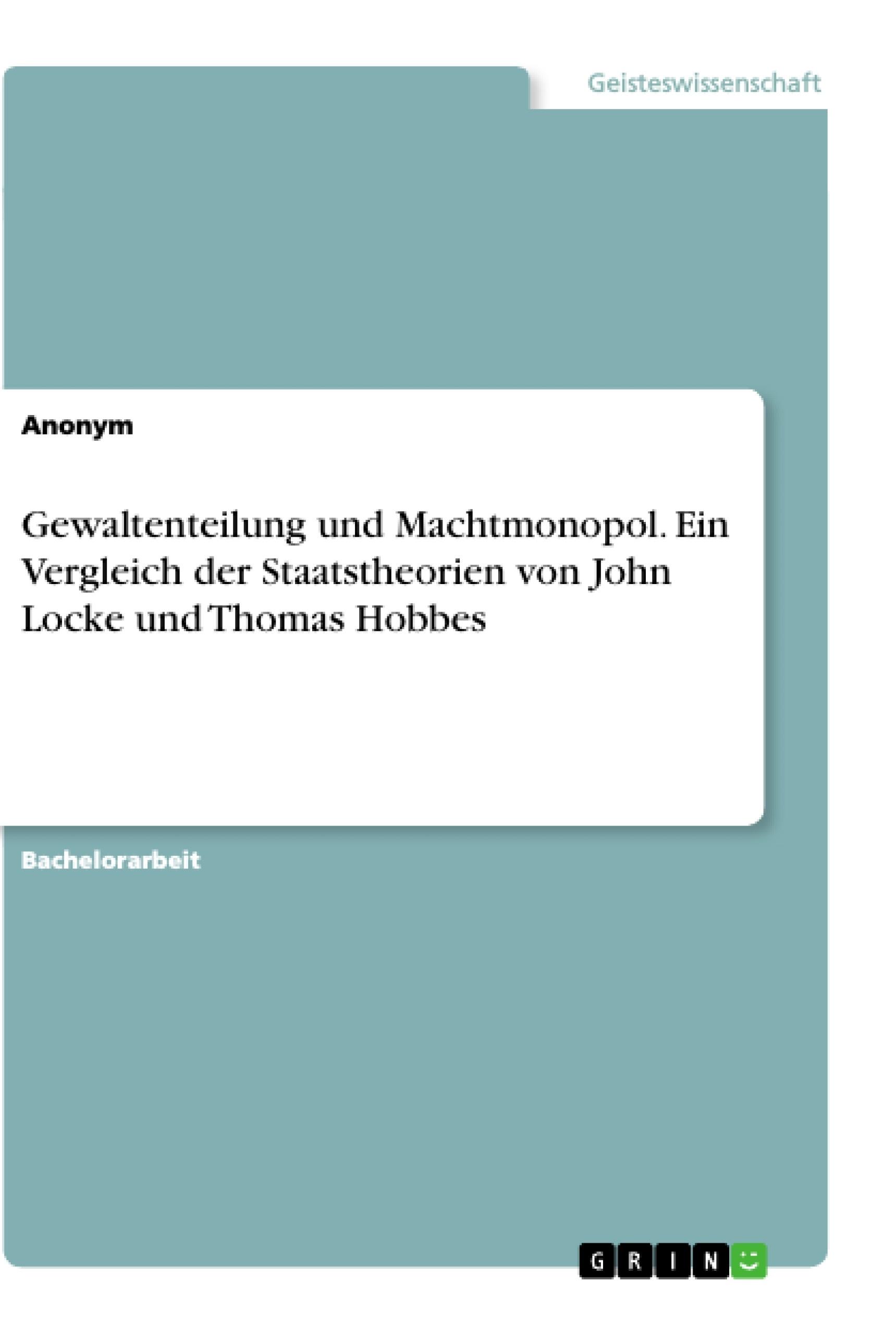 Titel: Gewaltenteilung und Machtmonopol. Ein Vergleich der Staatstheorien von John Locke und Thomas Hobbes