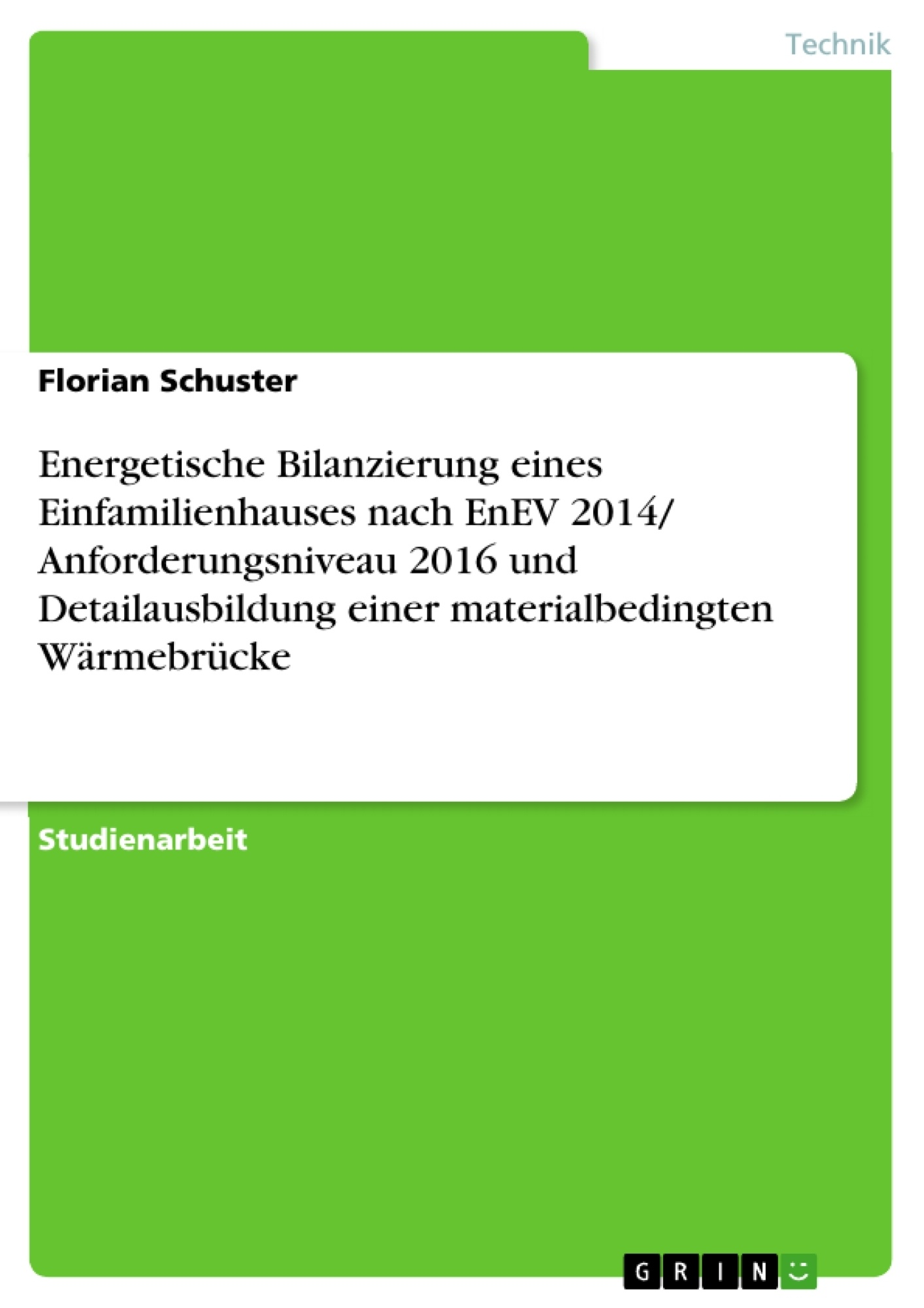 Titel: Energetische Bilanzierung eines Einfamilienhauses nach EnEV 2014/ Anforderungsniveau 2016 und Detailausbildung einer materialbedingten Wärmebrücke