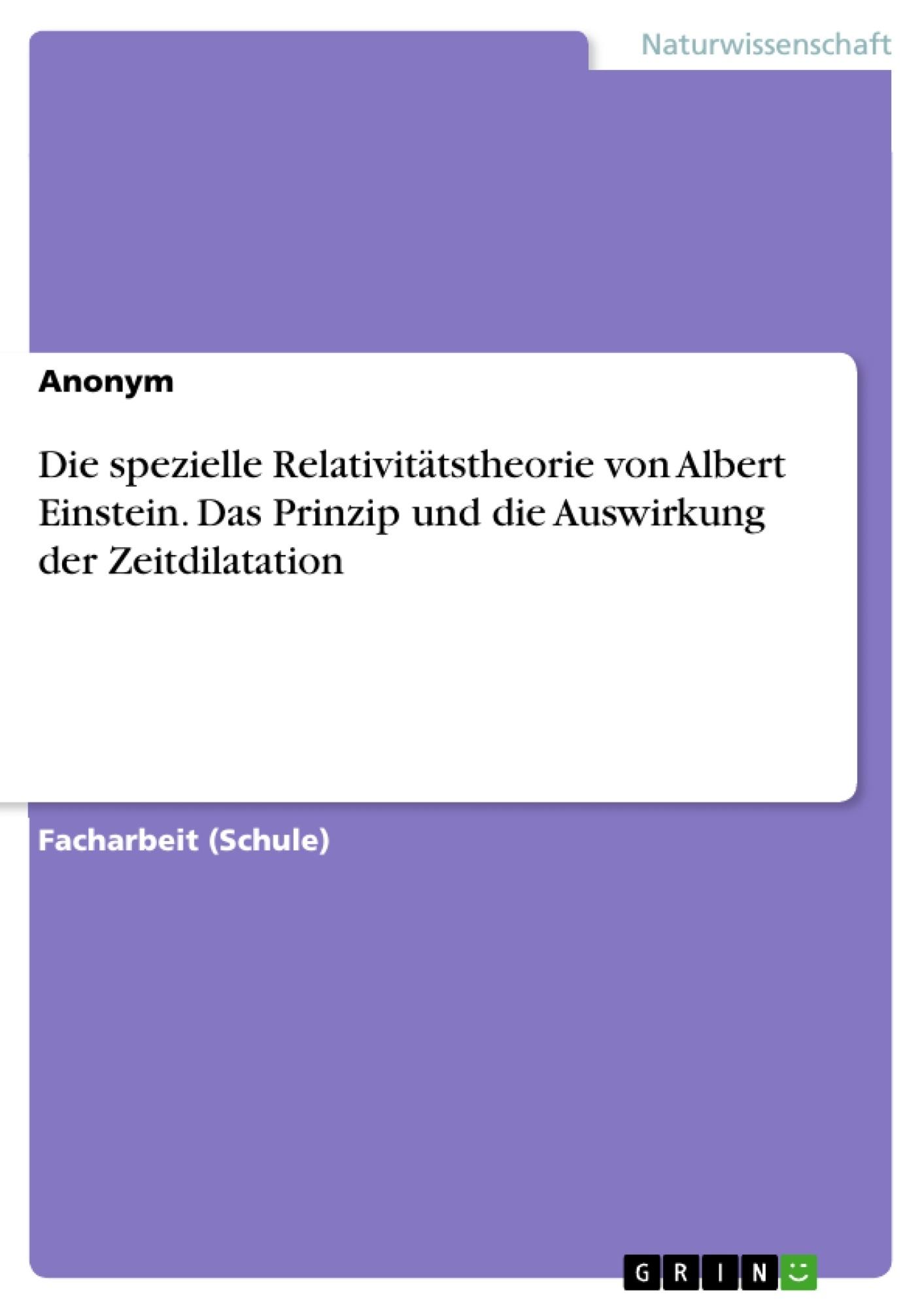 Titel: Die spezielle Relativitätstheorie von Albert Einstein. Das Prinzip und die Auswirkung der Zeitdilatation