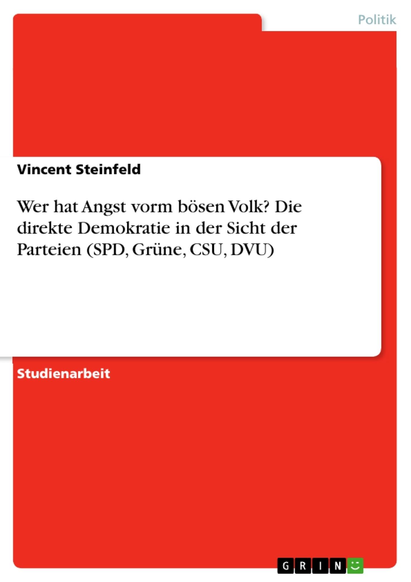Titel: Wer hat Angst vorm bösen Volk? Die direkte Demokratie in der Sicht der Parteien (SPD, Grüne, CSU, DVU)