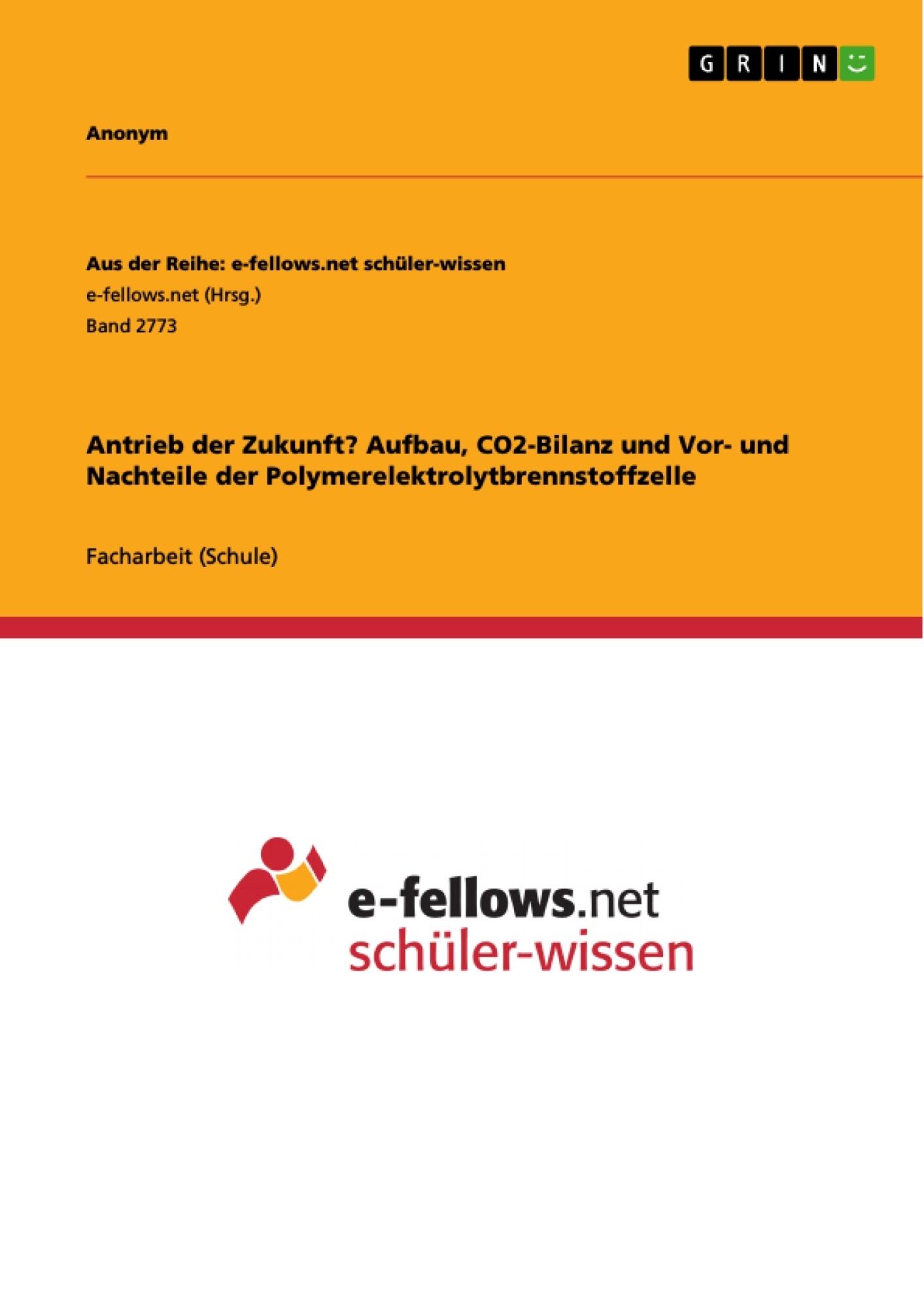 Titel: Antrieb der Zukunft? Aufbau, CO2-Bilanz und Vor- und Nachteile der Polymerelektrolytbrennstoffzelle