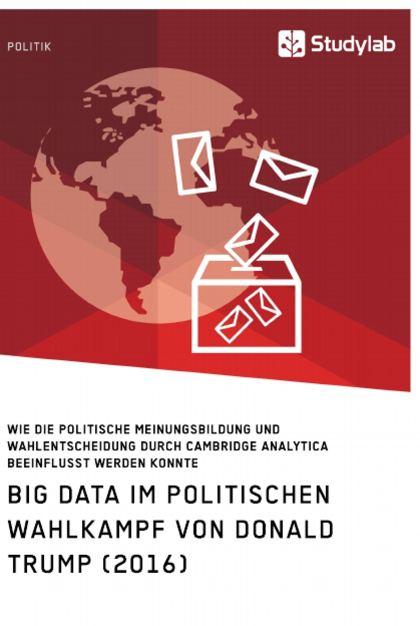 Titel: Big Data im politischen Wahlkampf von Donald Trump (2016)