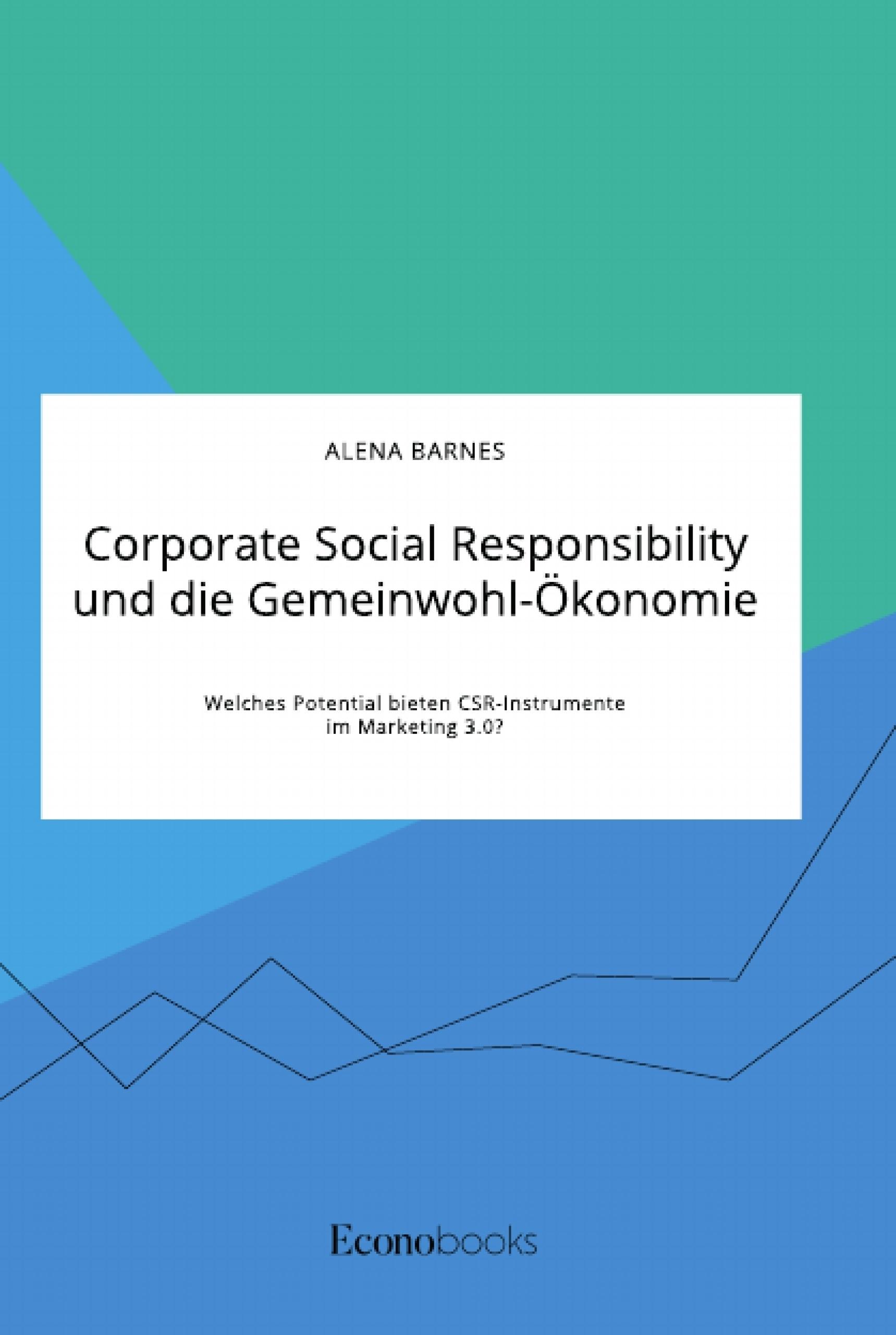 Titel: Corporate Social Responsibility und die Gemeinwohl-Ökonomie. Welches Potential bieten CSR-Instrumente im Marketing 3.0?