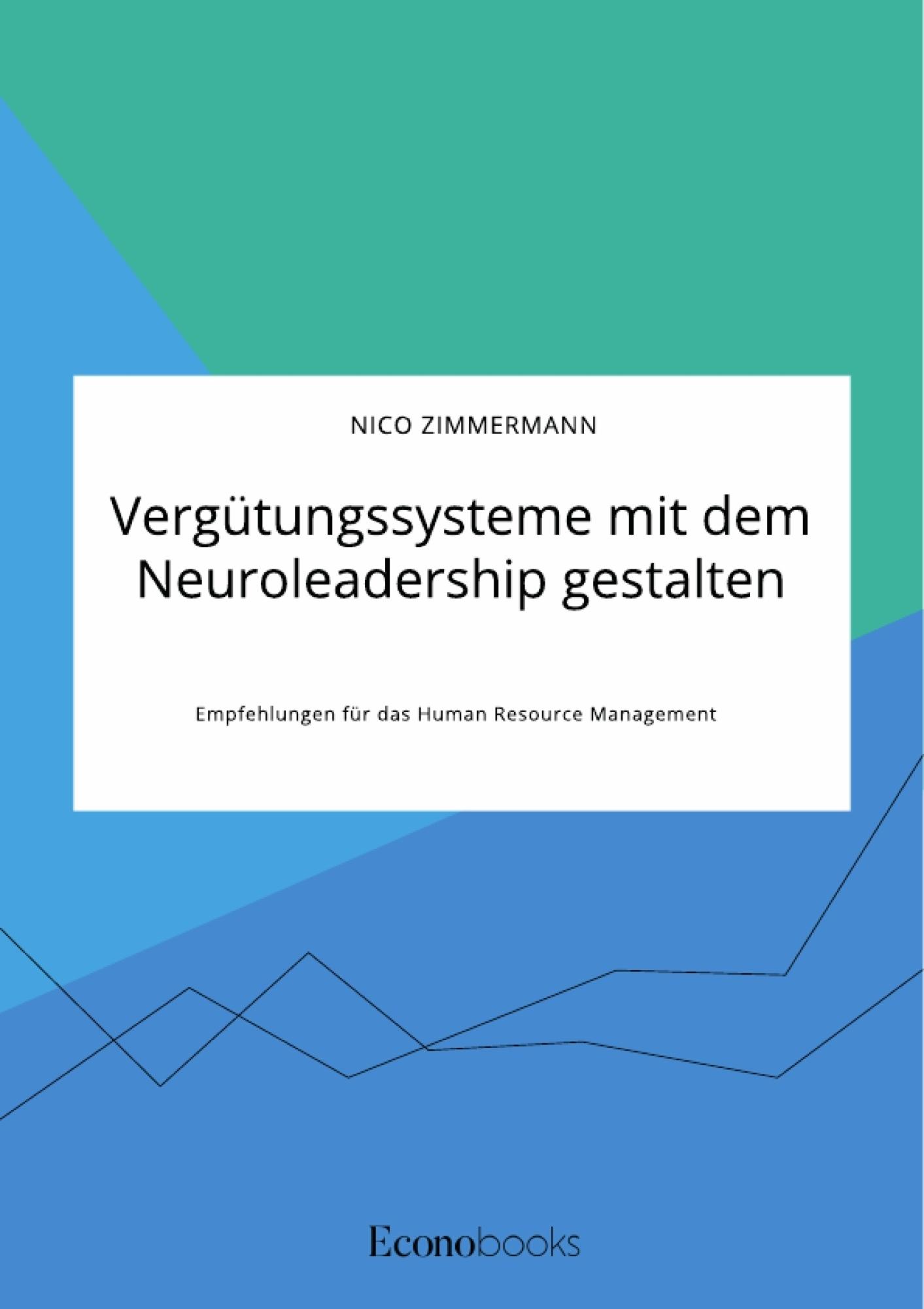 Titel: Vergütungssysteme mit dem Neuroleadership gestalten. Empfehlungen für das Human Resource Management