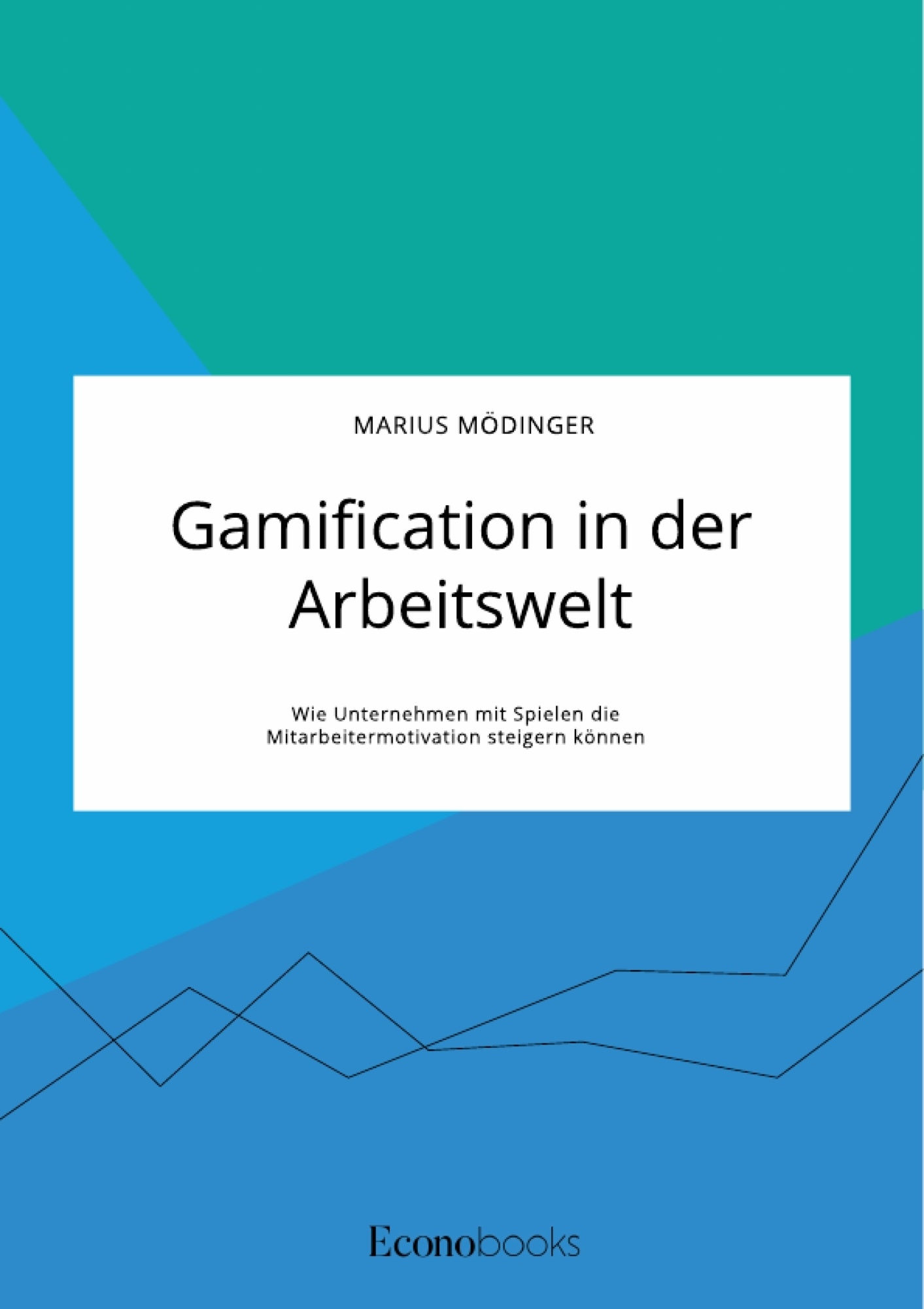 Titel: Gamification in der Arbeitswelt. Wie Unternehmen mit Spielen die Mitarbeitermotivation steigern können