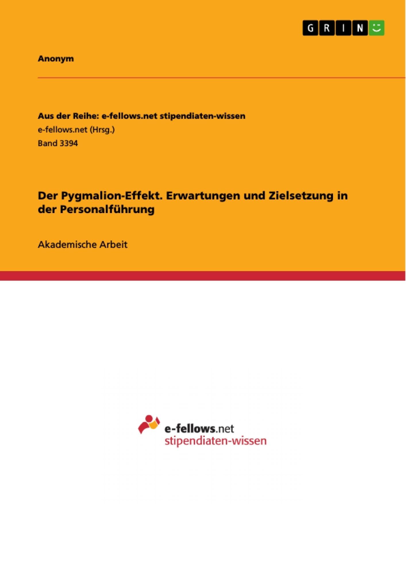 Titel: Der Pygmalion-Effekt. Erwartungen und Zielsetzung in der Personalführung