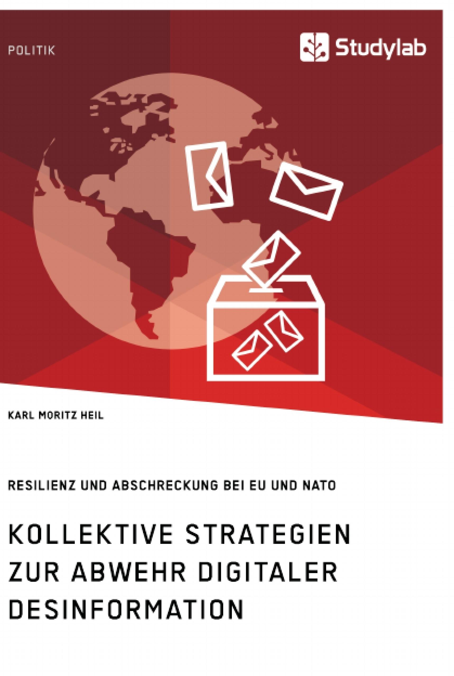 Titel: Kollektive Strategien zur Abwehr digitaler Desinformation. Resilienz und Abschreckung bei EU und NATO