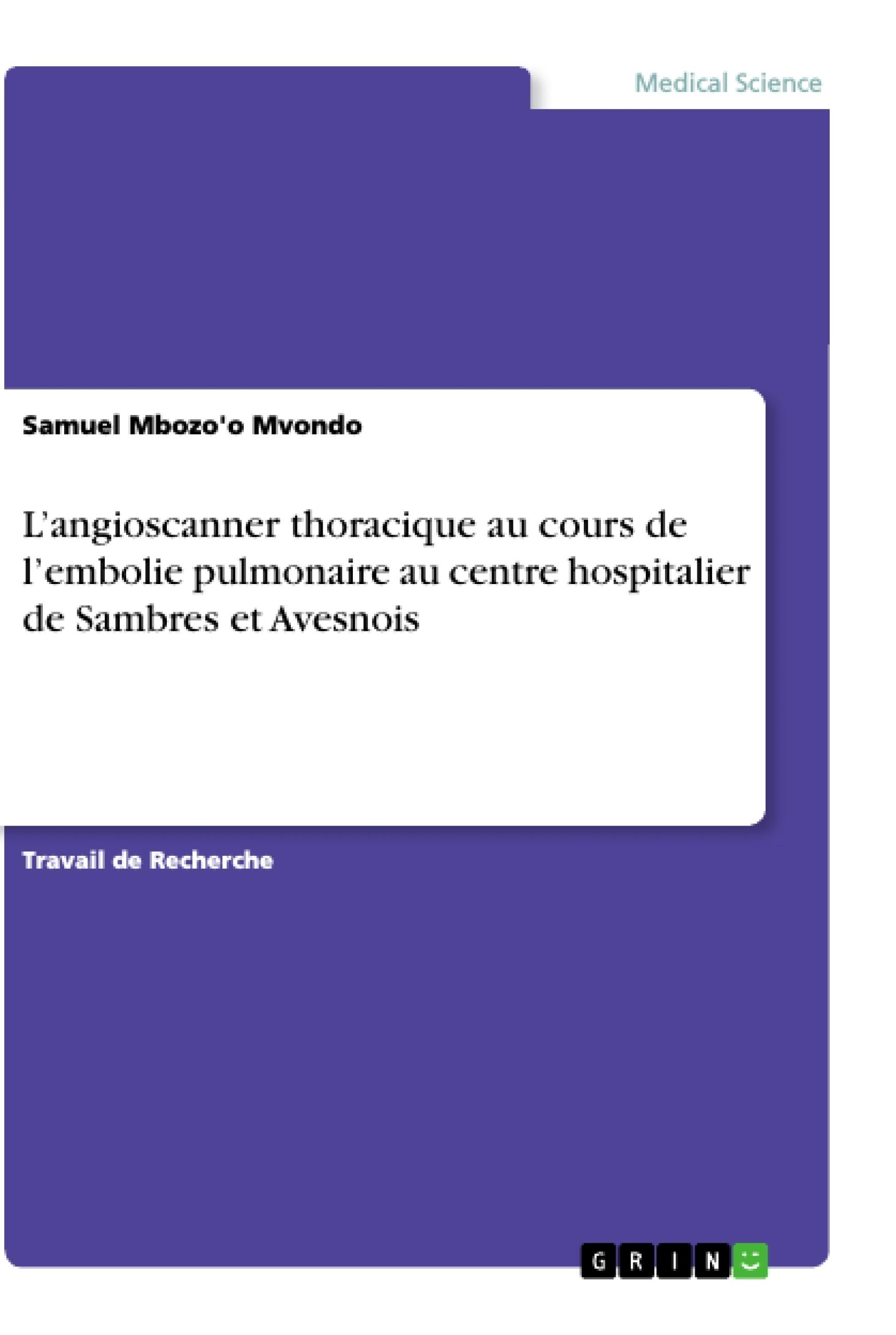 Titre: L'angioscanner thoracique au cours de l'embolie pulmonaire au centre hospitalier de Sambres et Avesnois