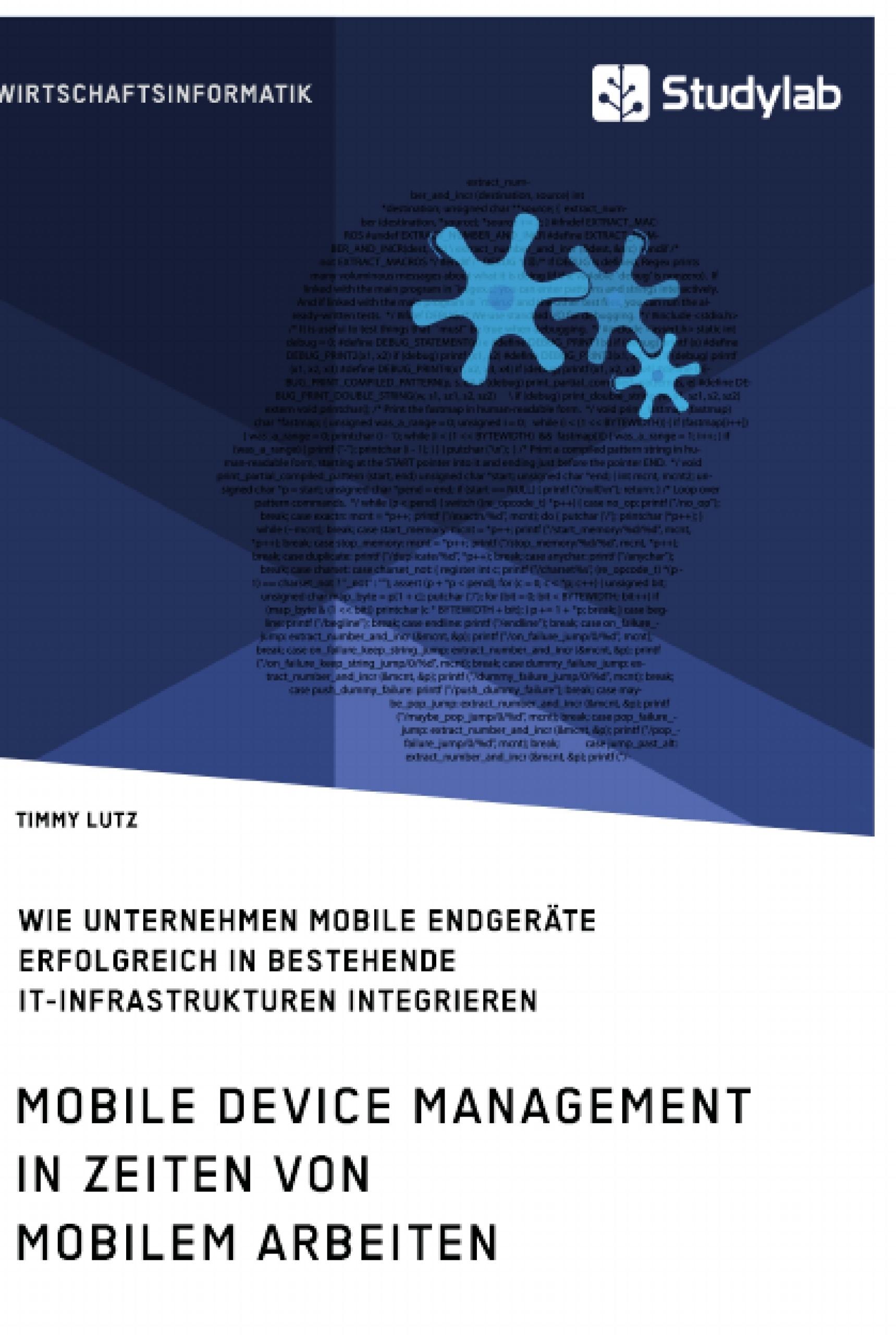 Titel: Mobile Device Management in Zeiten von mobilem Arbeiten. Wie Unternehmen mobile Endgeräte erfolgreich in bestehende IT-Infrastrukturen integrieren