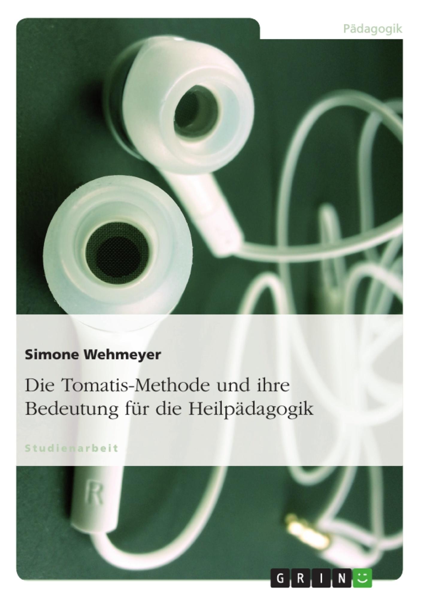 Titel: Die Tomatis-Methode und ihre Bedeutung für die Heilpädagogik