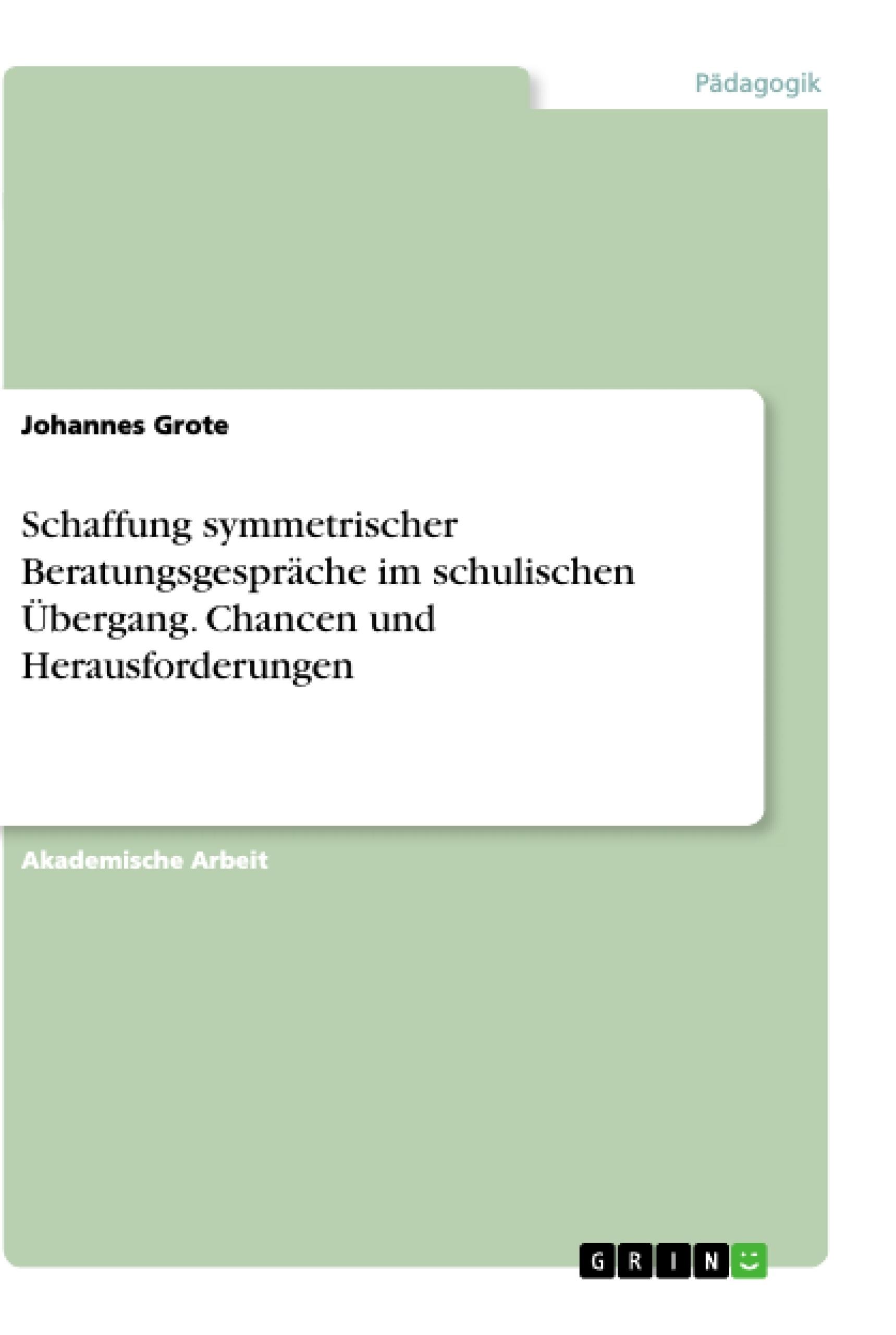 Titel: Schaffung symmetrischer Beratungsgespräche im schulischen Übergang. Chancen und Herausforderungen