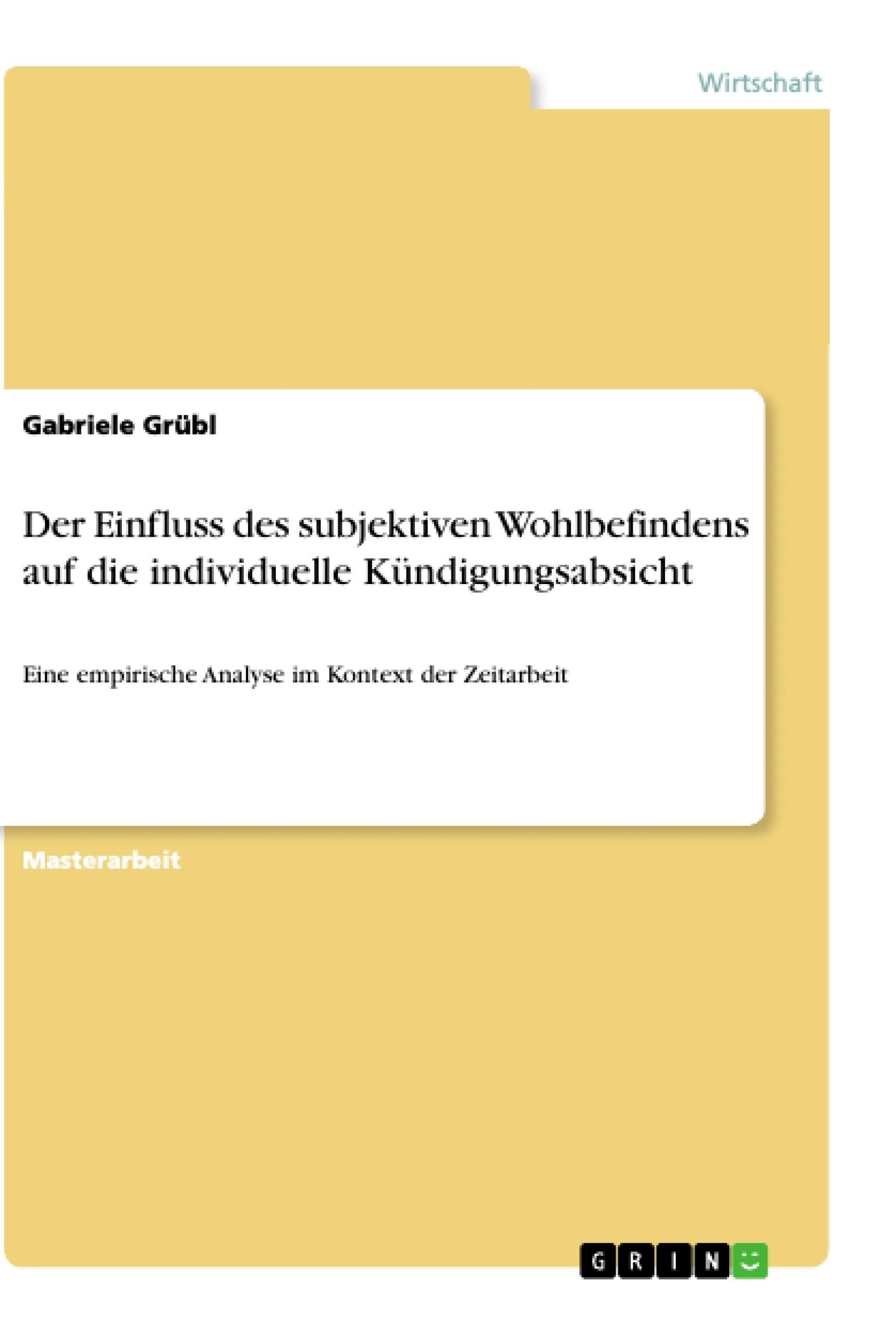 Titel: Der Einfluss des subjektiven Wohlbefindens auf die individuelle Kündigungsabsicht