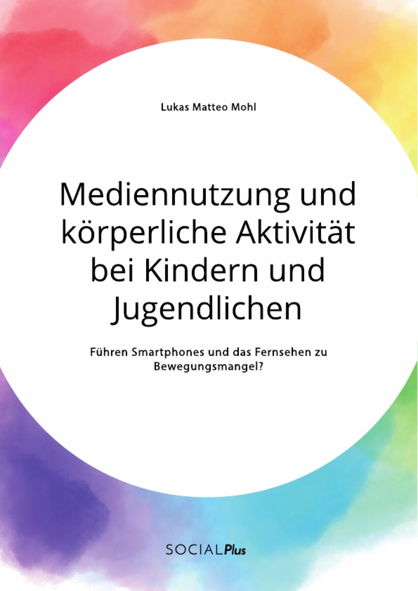 Titel: Mediennutzung und körperliche Aktivität bei Kindern und Jugendlichen. Führen Smartphones und das Fernsehen zum Bewegungsmangel?