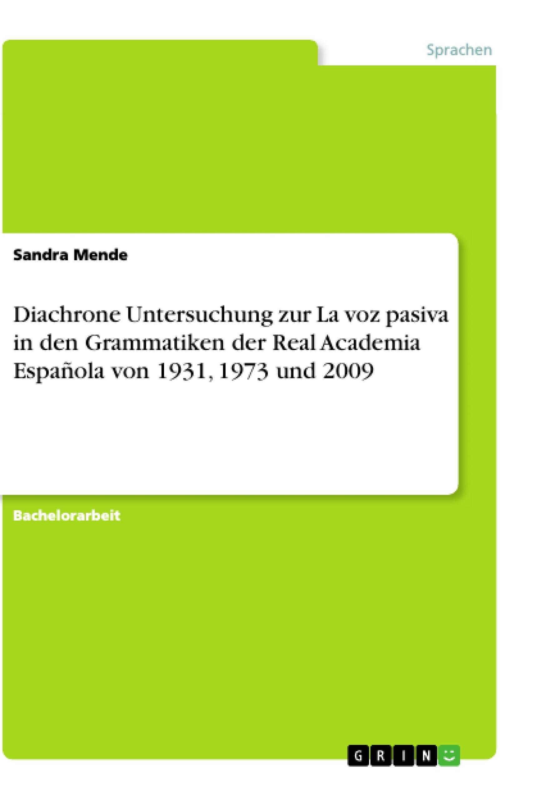 Titel: Diachrone Untersuchung zur La voz pasiva in den Grammatiken der Real Academia Española von 1931, 1973 und 2009