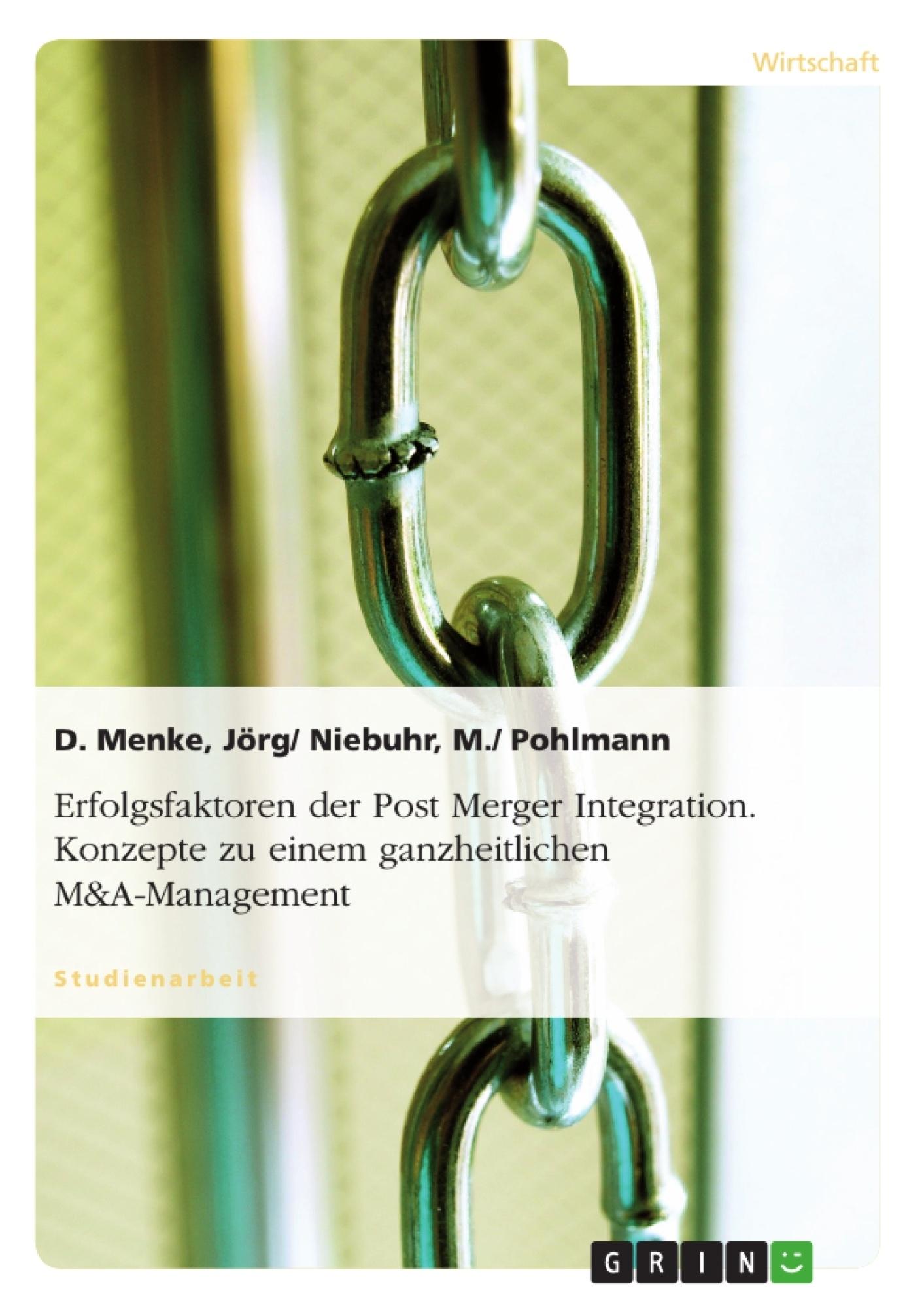 Titel: Erfolgsfaktoren der Post Merger Integration. Konzepte zu einem ganzheitlichen M&A-Management
