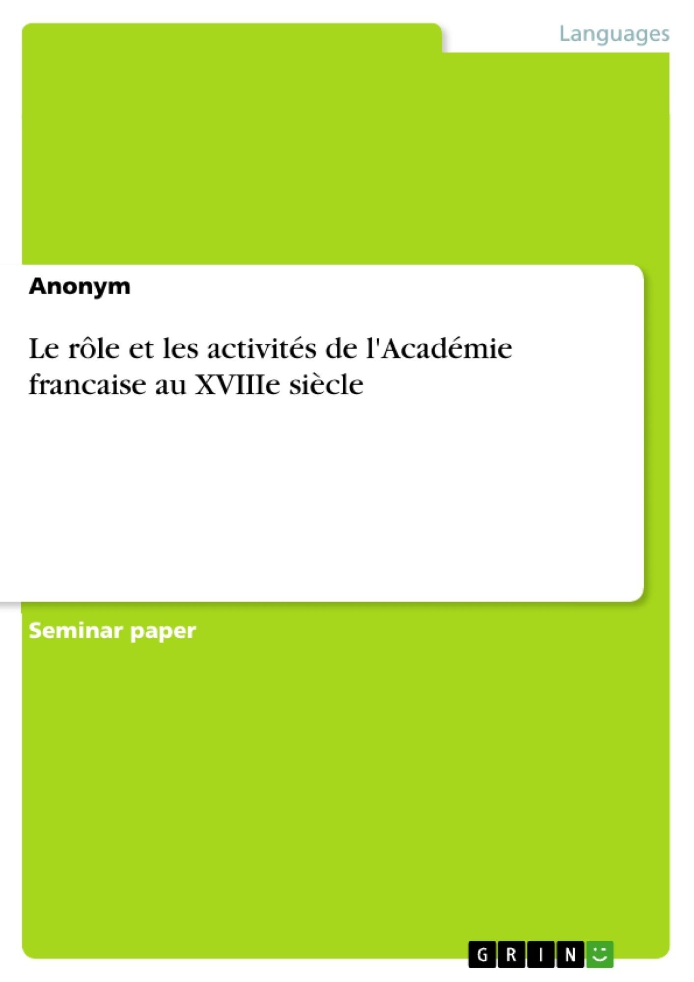 Titre: Le rôle et les activités de l'Académie francaise au XVIIIe siècle